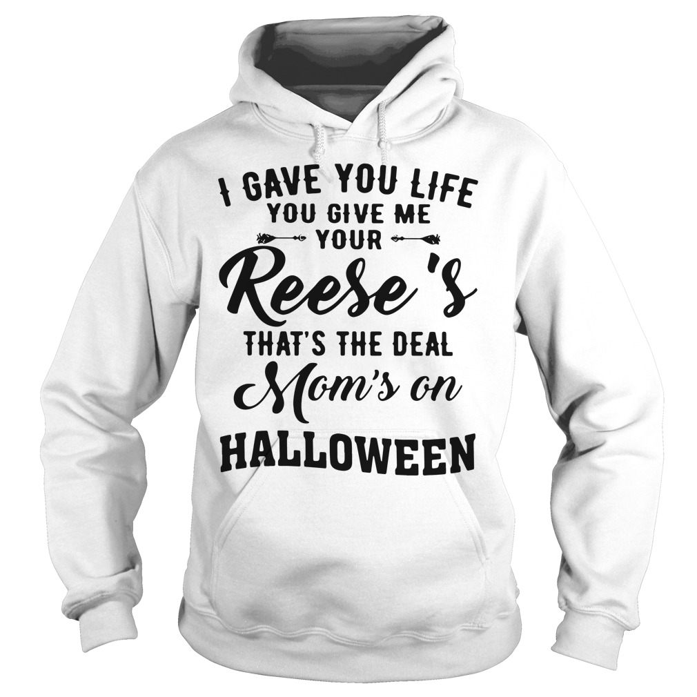 I Gave You Like You Give Me Your Reese's That's The Deal Mom's On Halloween Hoodie