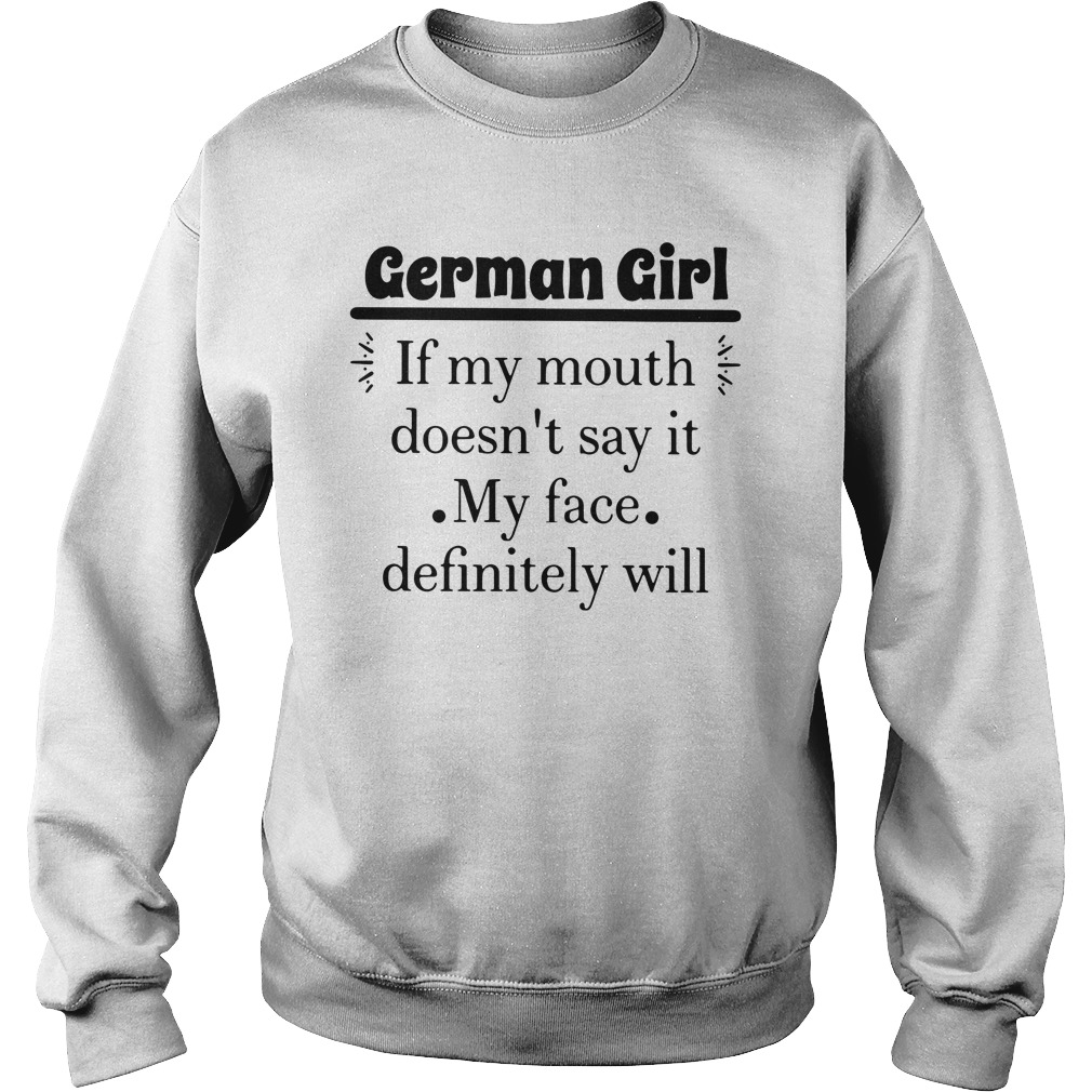 German Girl If My Mouth Doesn't Say It My Face Definitely Will Sweater