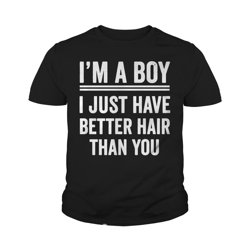 I'm A Girl I Just Have Better Hair Than You Youth Shirt