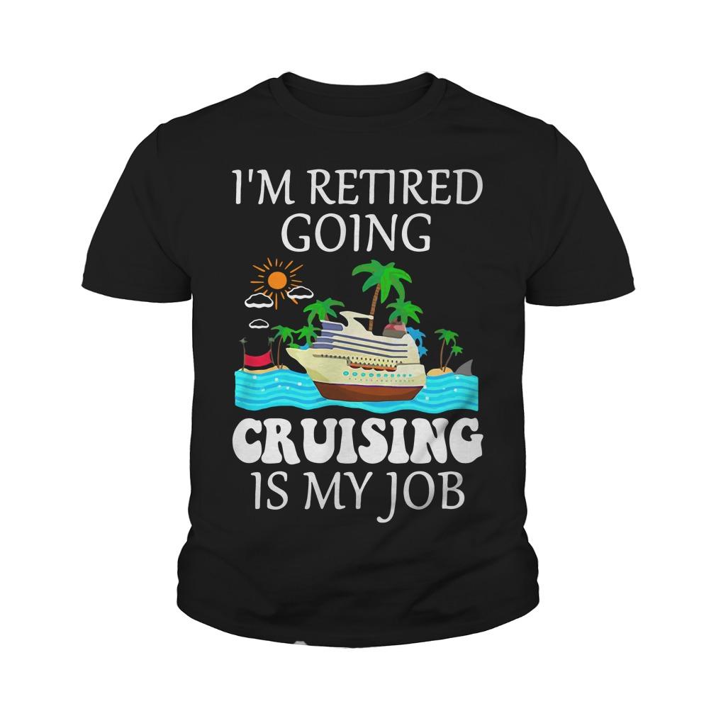 I'm Retired Going Cruising Is My Job Youth Shirt