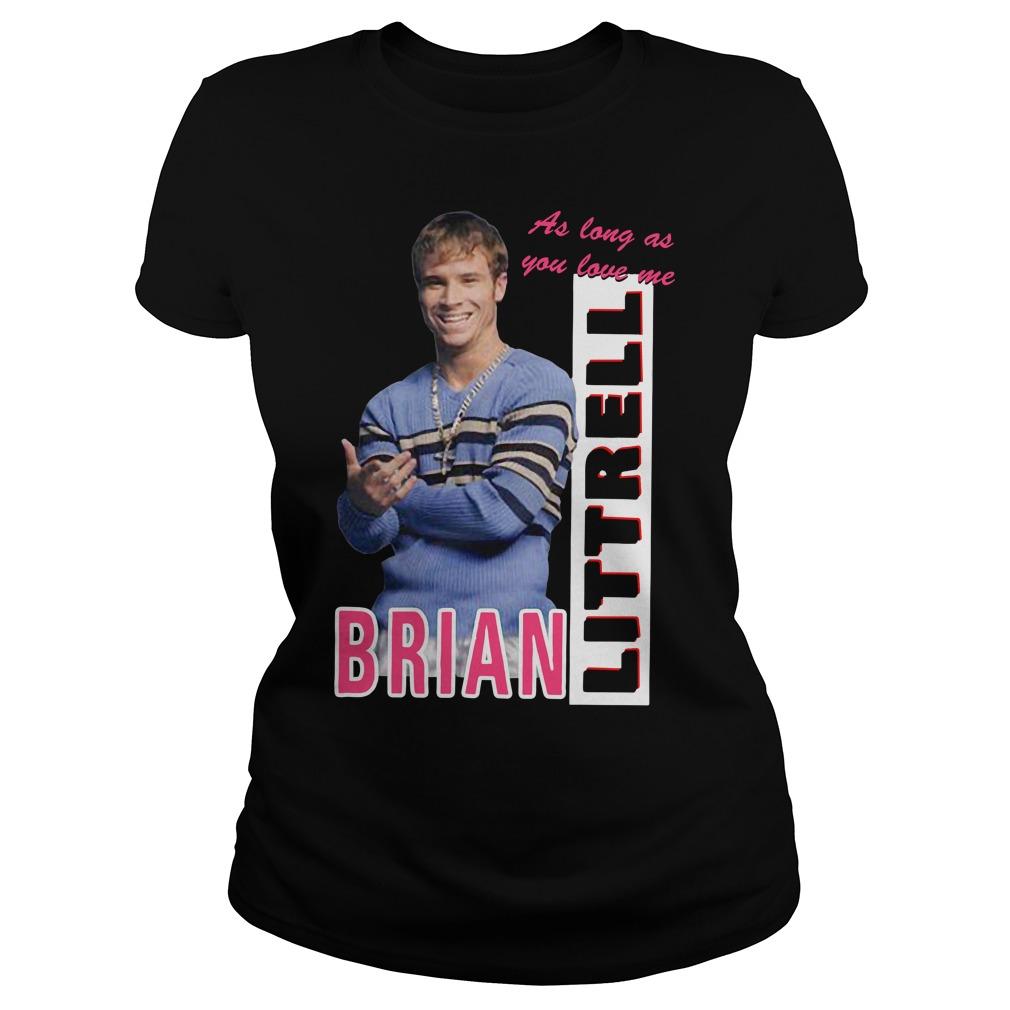 As Long As You Love Me Littrell Brian Ladies Shirt