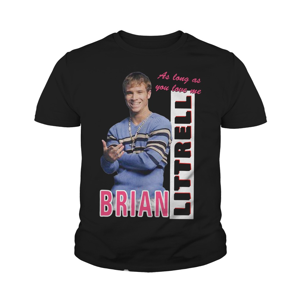 As Long As You Love Me Littrell Brian Youth Shirt