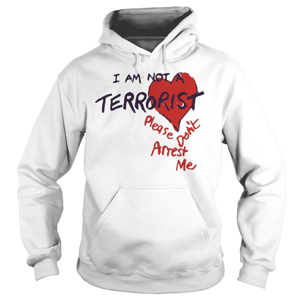 I Am Not A Terrorist Please Don't Arrest Me Hoodie