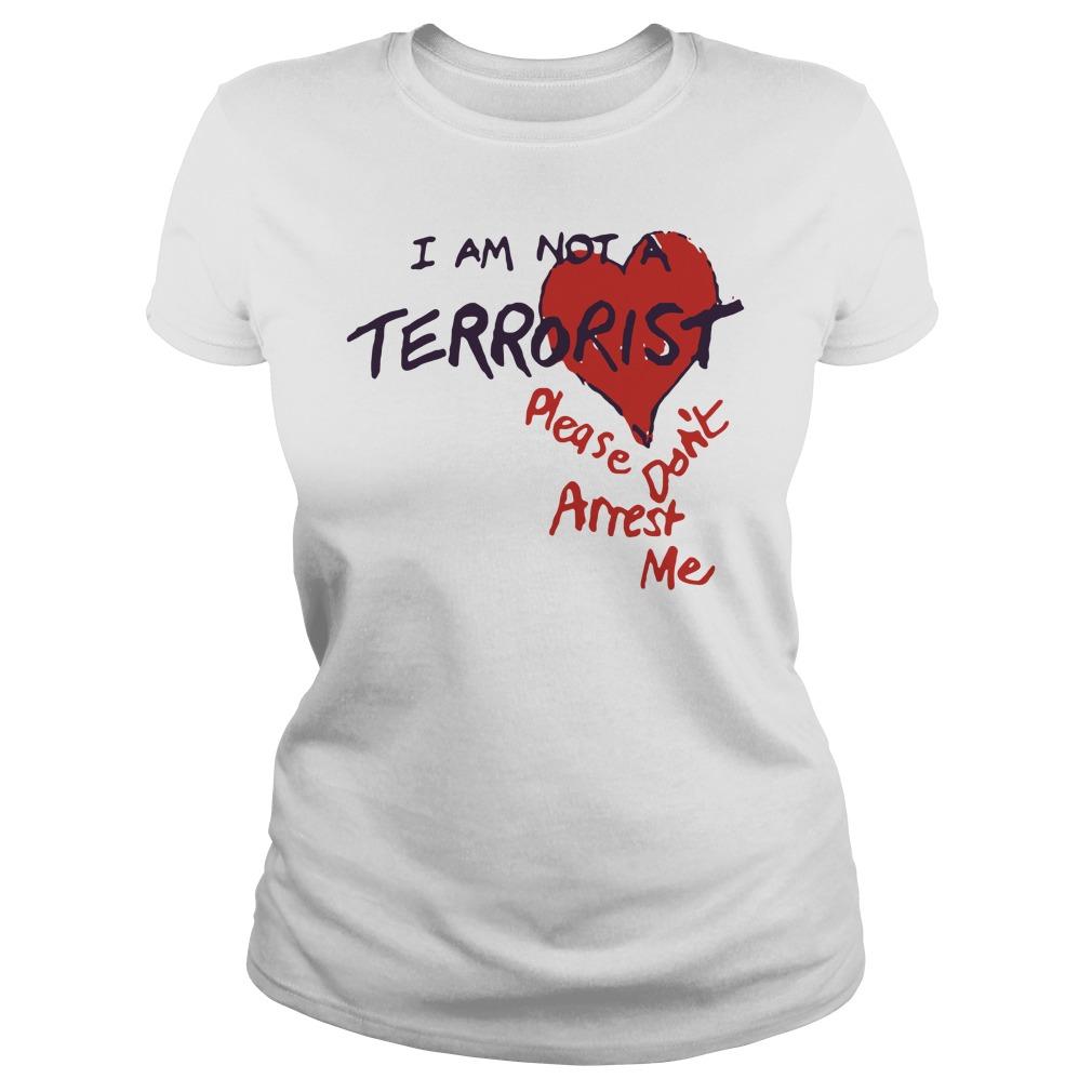 I Am Not A Terrorist Please Don't Arrest Me Ladies Shirt