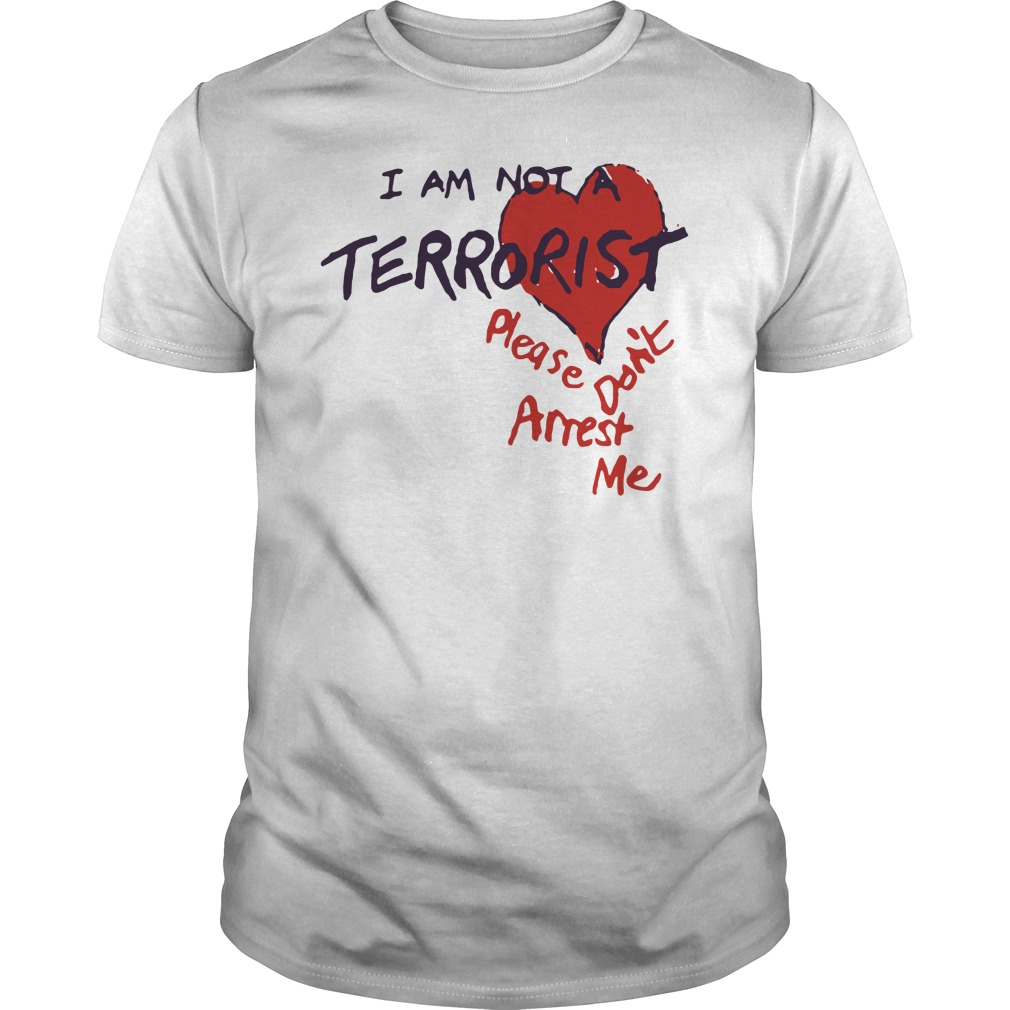 I Am Not A Terrorist Please Don't Arrest Me Guys Shirt