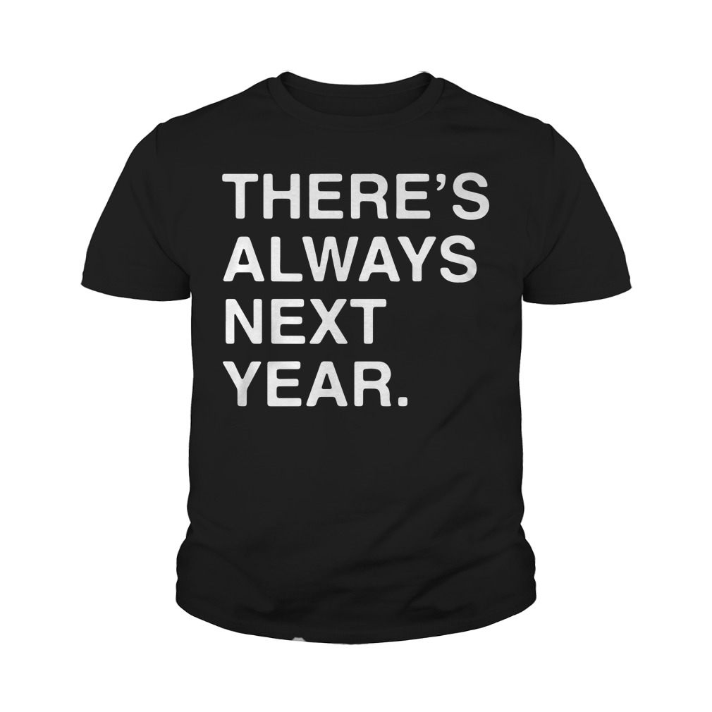 Official There's Always Next Year Youth Shirt