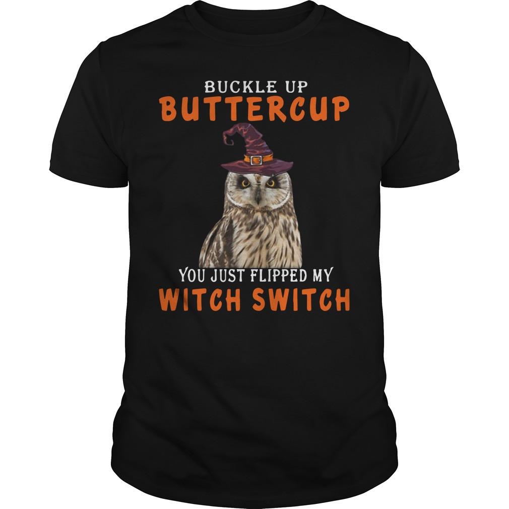 Owl Witch Buckle Up Buttercup You Just Flipped My Witch Switch Guys Shirt