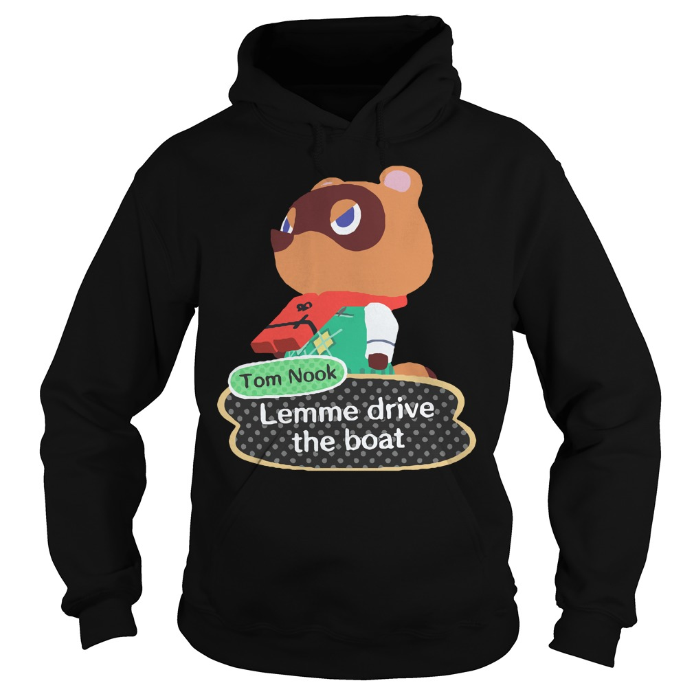 Tom Nook Lemme Drive The Boat Hoodie