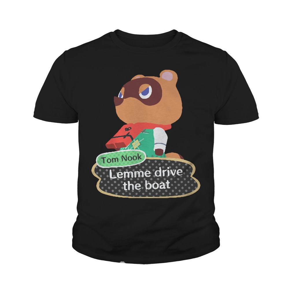 Tom Nook Lemme Drive The Boat Youth Shirt