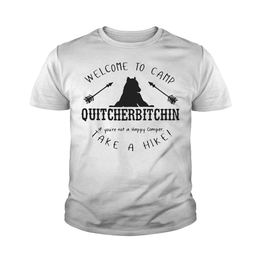 Welcome To Camp Quit Cherbit Chin If You're Not A Happy Camper Take A Hike Youth Shirt