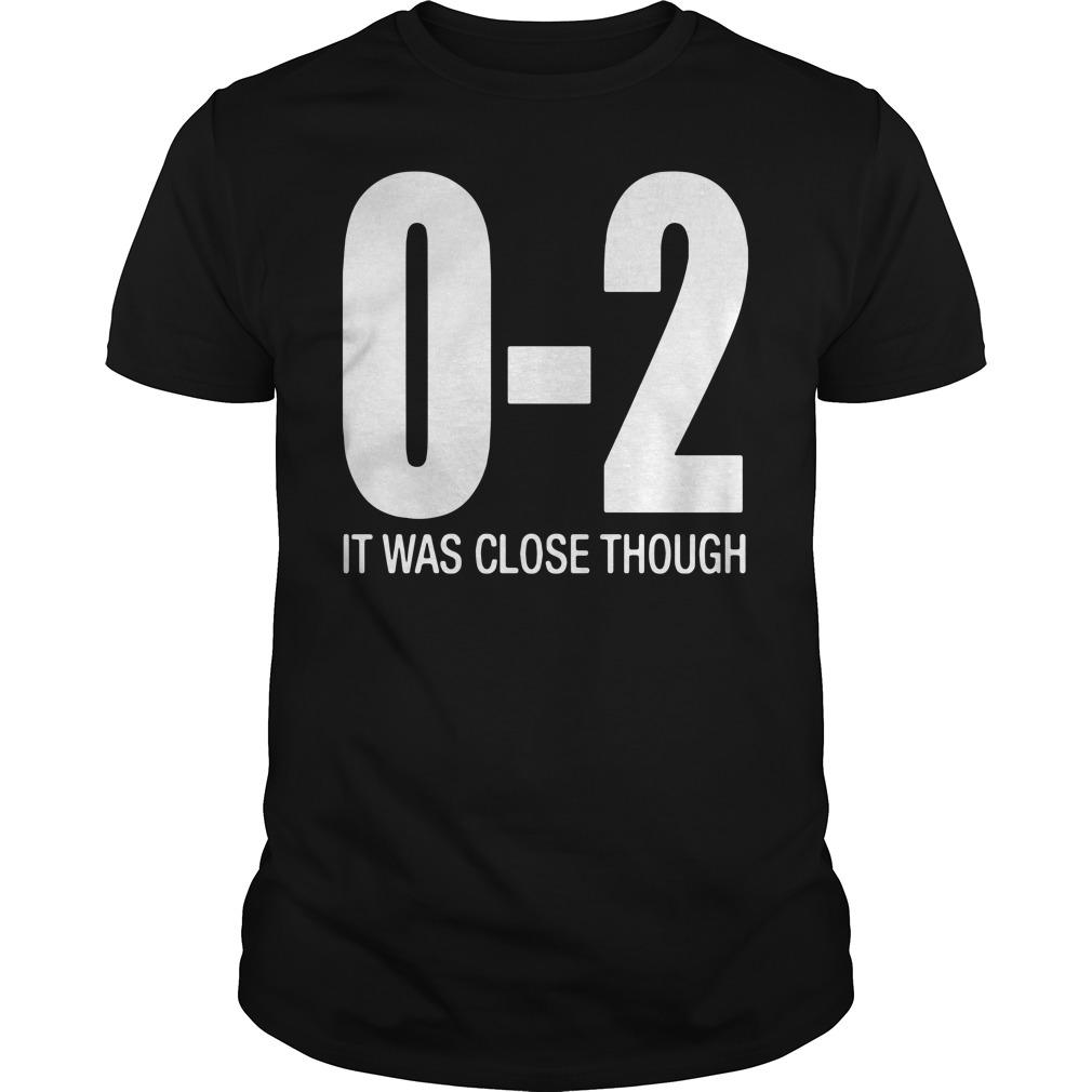 0 2 It Was Close Though Guys Shirt