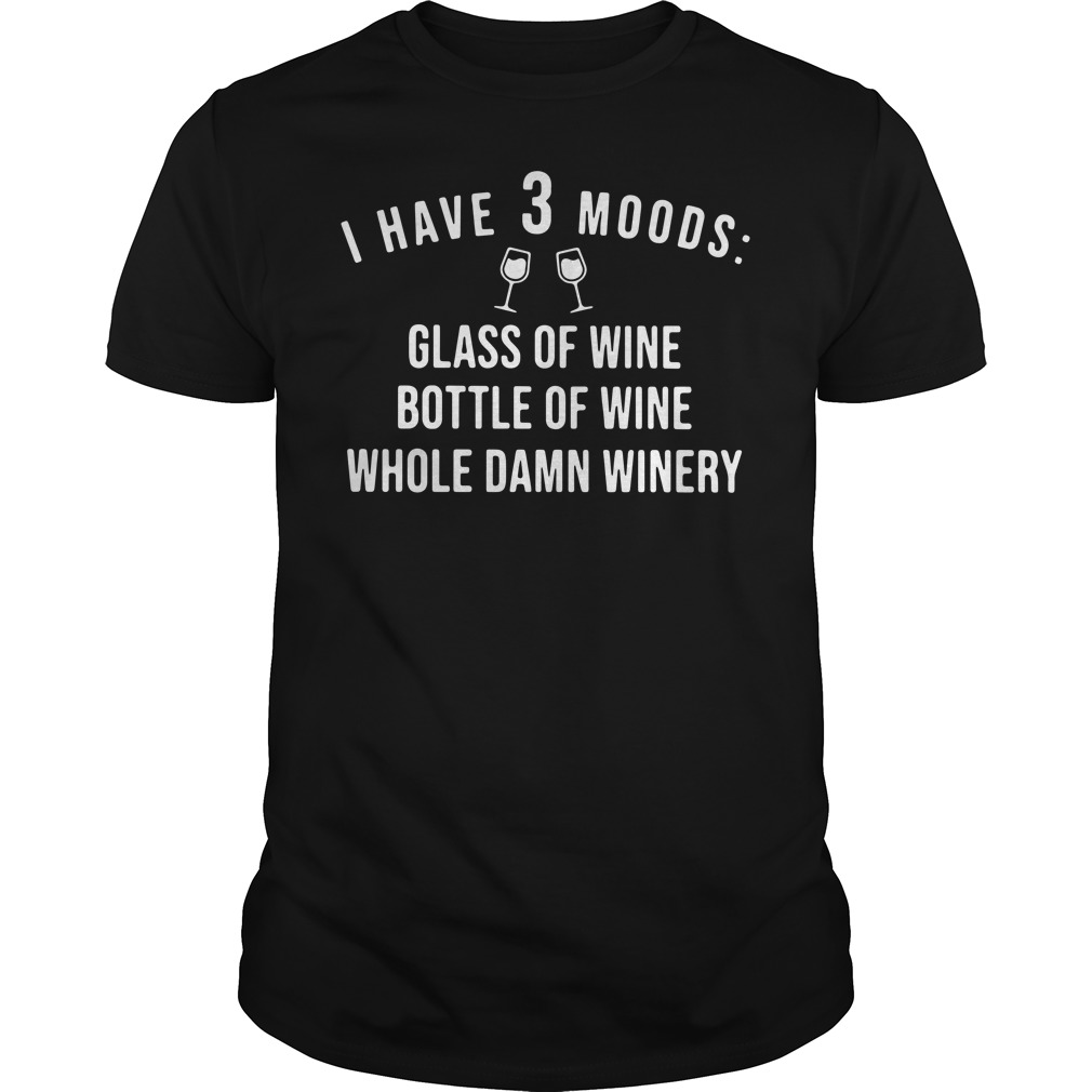 I Have 3 Moods Glass Of Wine Bottle Of Wine Whole Damn Winery Guys Shirt
