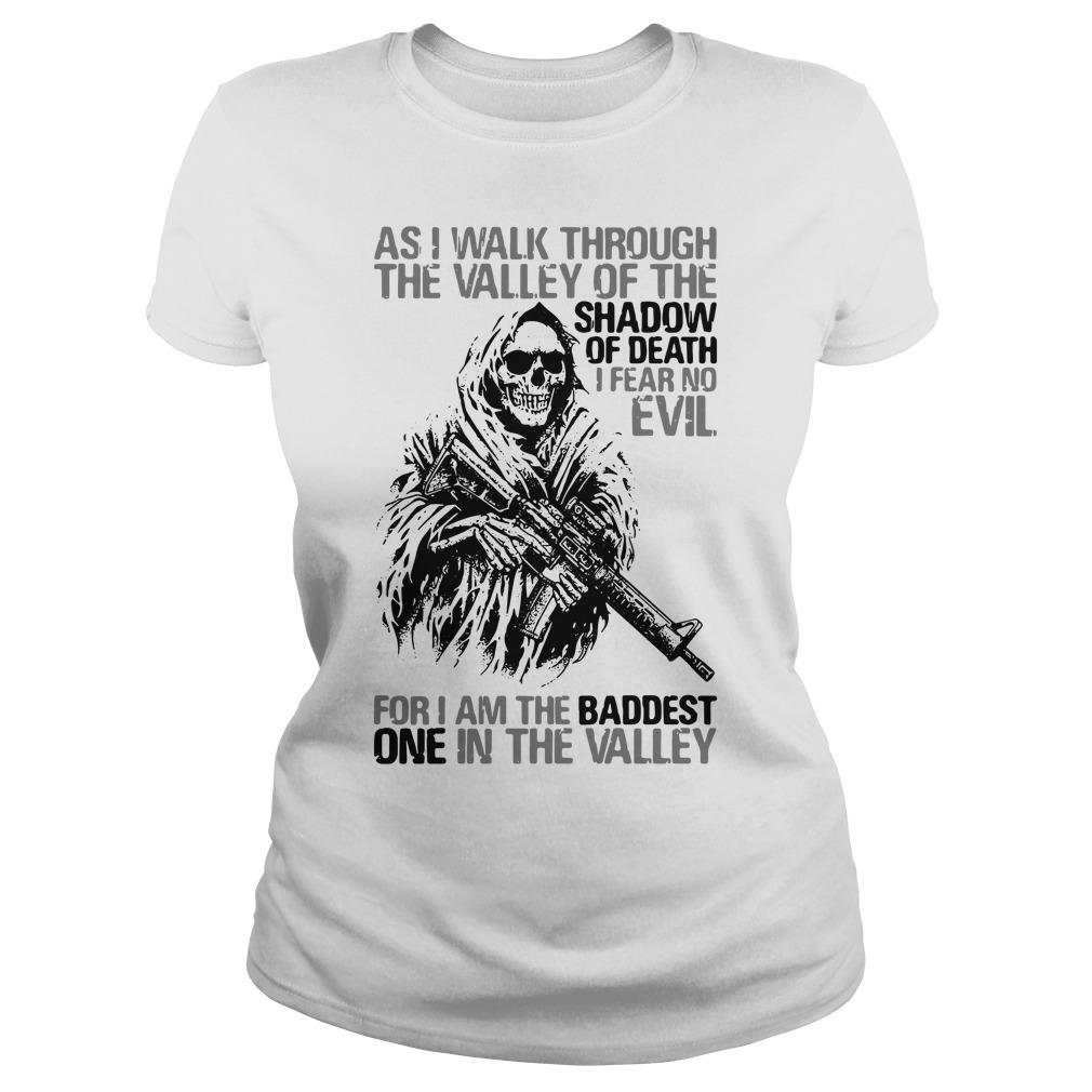 As I Walk Through The Valley Of The Shadow Of Death I Fear No Evil For I Am The Baddest One In The Valley Shirt ladies tee