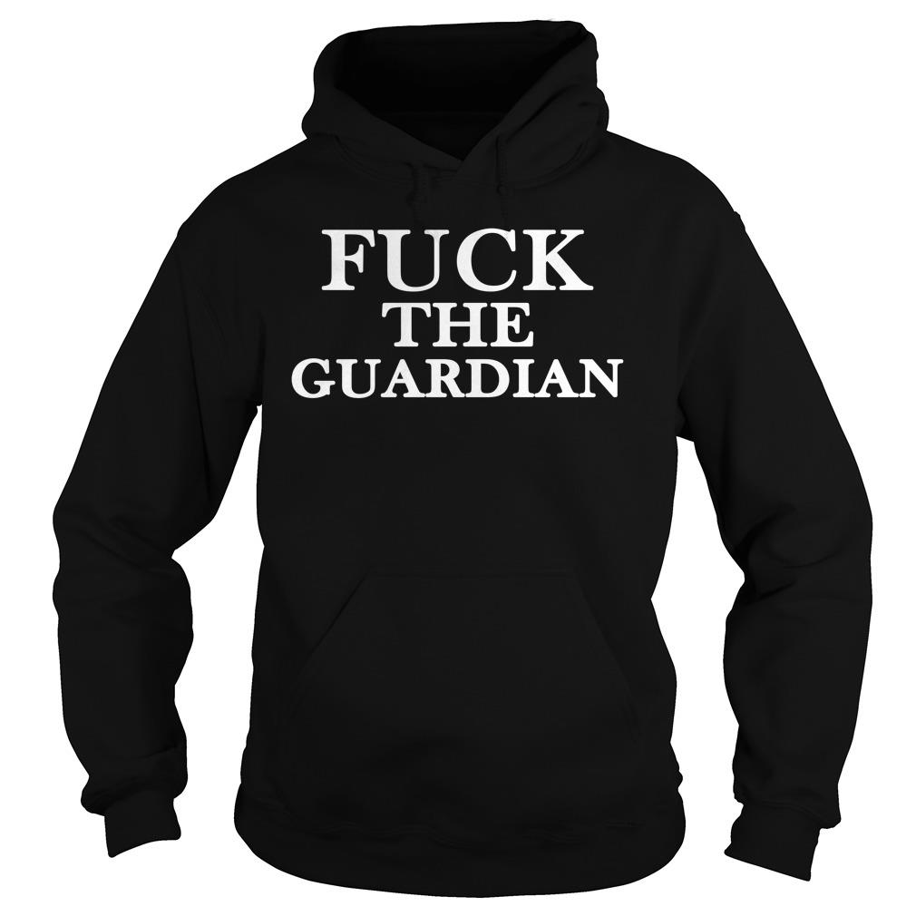Fuck The Guardian Shirt hoodie
