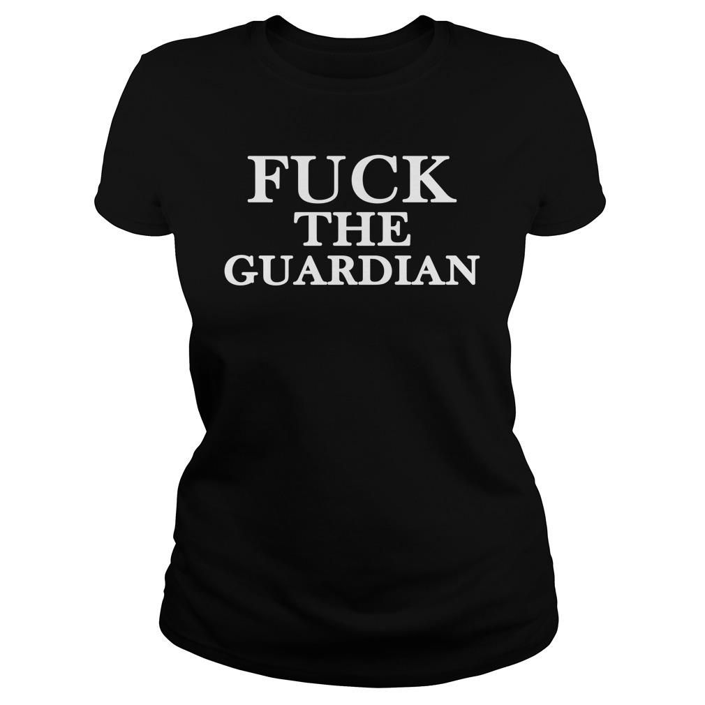 Fuck The Guardian Shirt ladies tee