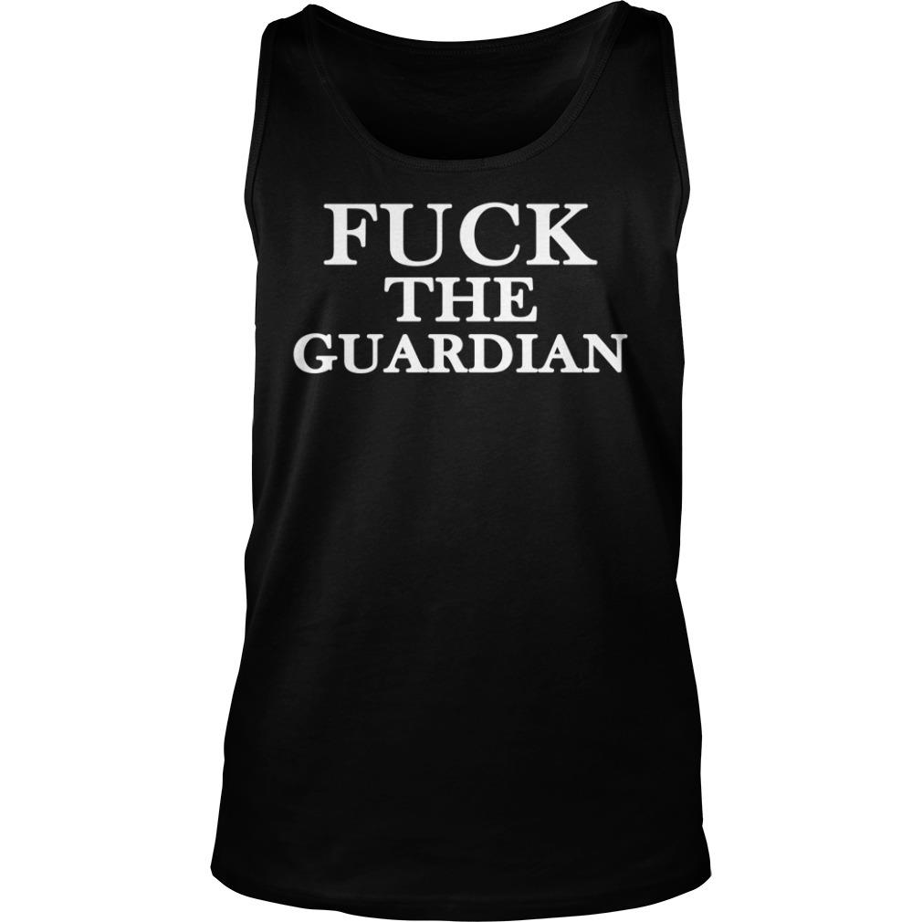 Fuck The Guardian Shirt tank top