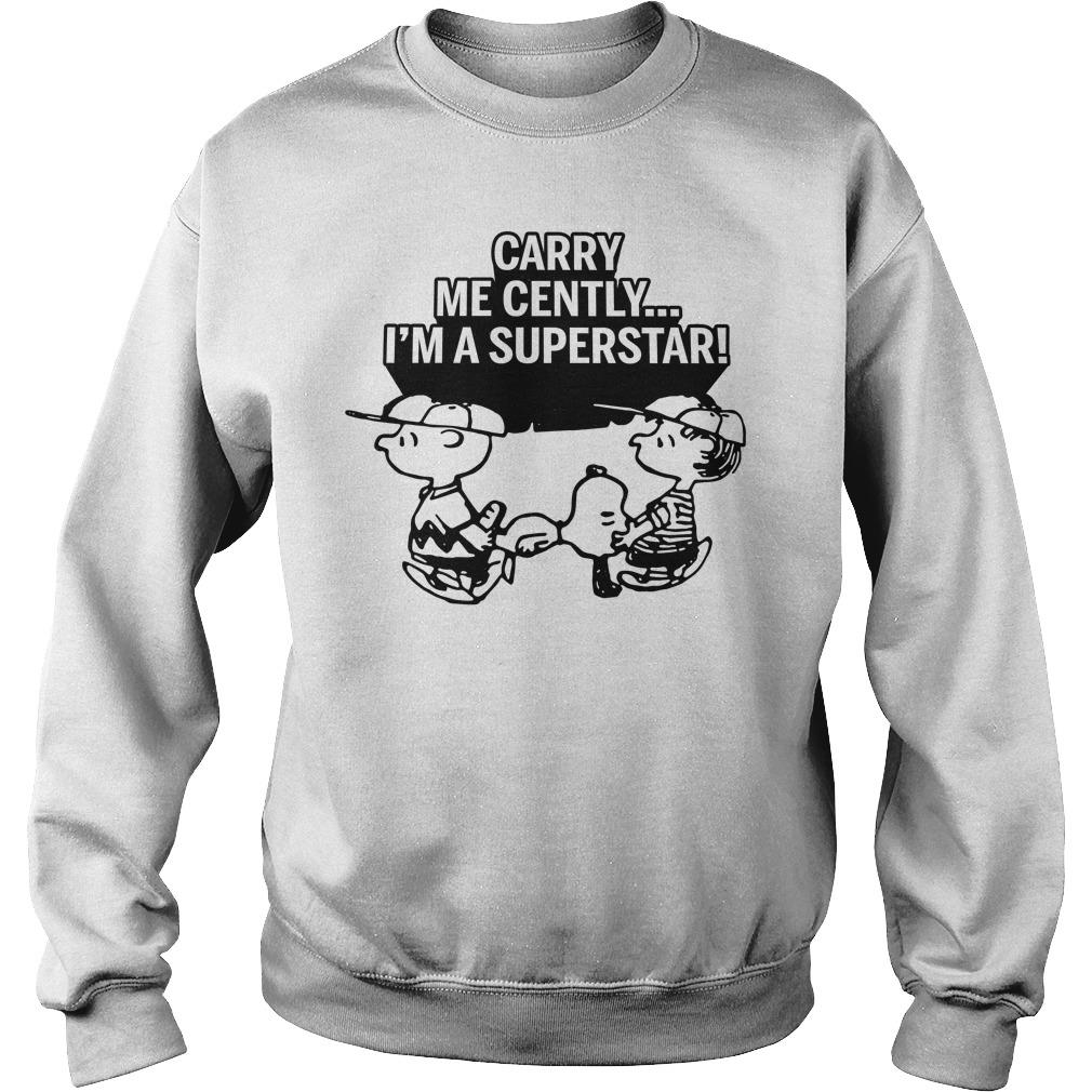 Snoopy Carry Me Gently I'm A Superstar Shirt sweater