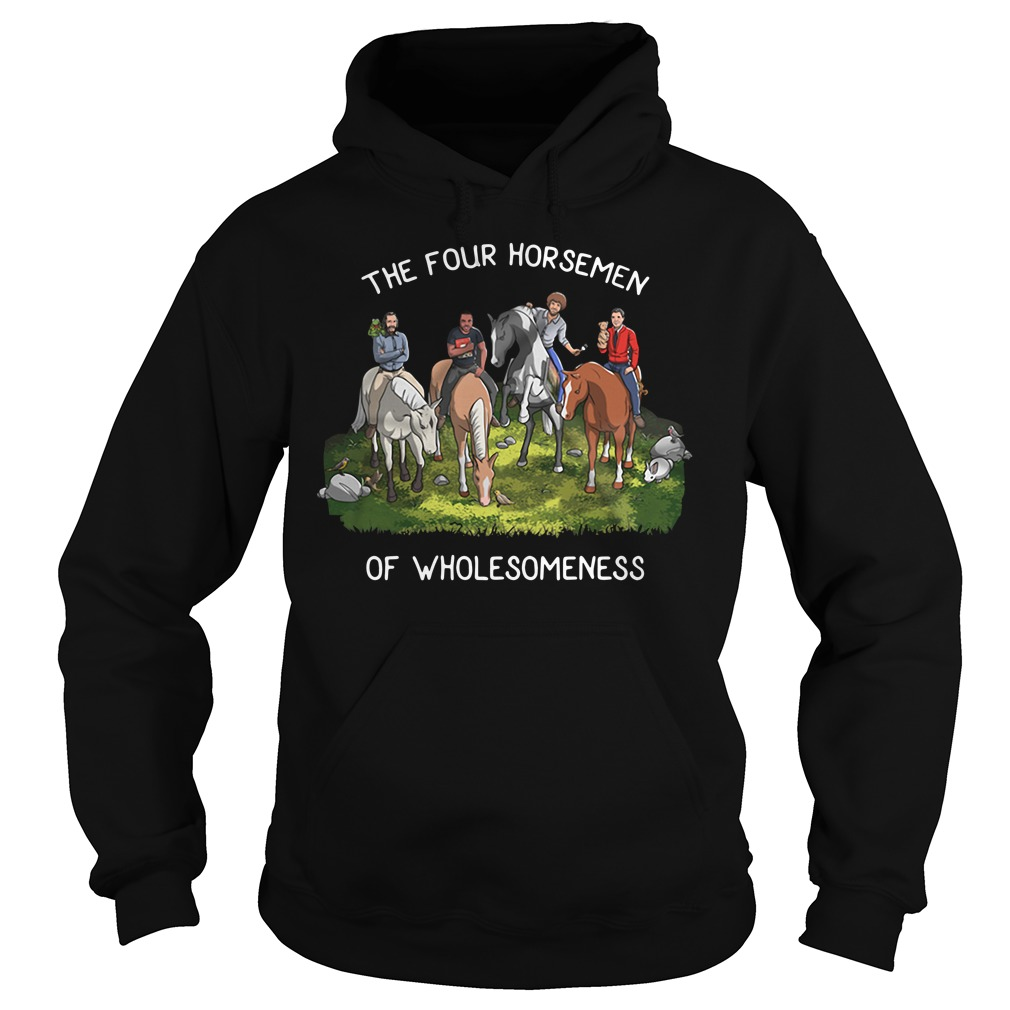 The Four Horsemen Of Wholesomeness Shirt hoodie