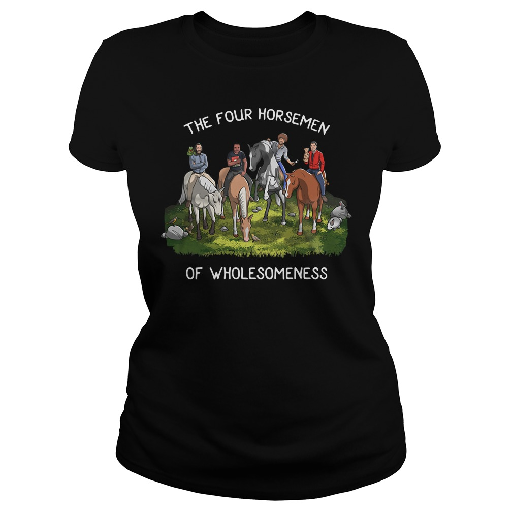 The Four Horsemen Of Wholesomeness Shirt ladies tee