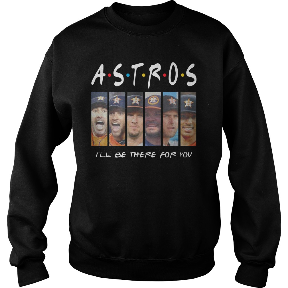 Astros I'll Be There For You Sweatshirt