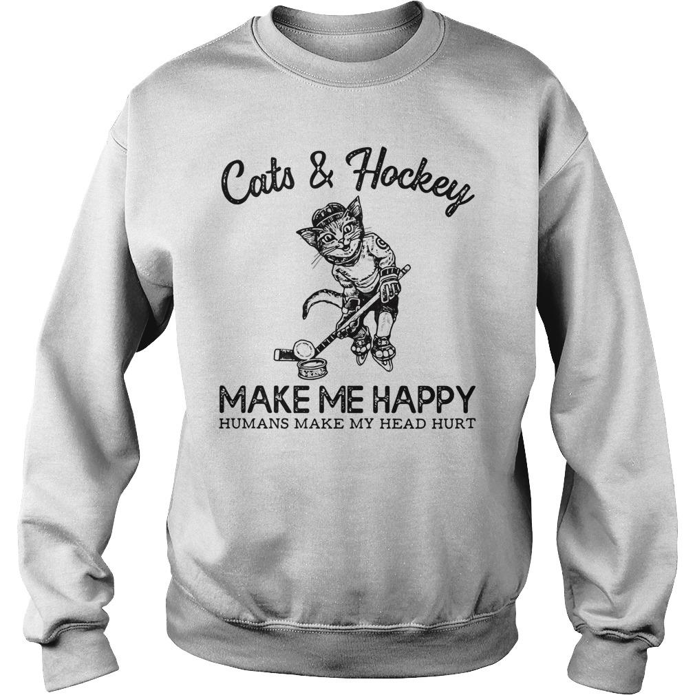Cats And Hockey Make Me Happy Humans Make My Head Hurt Sweater