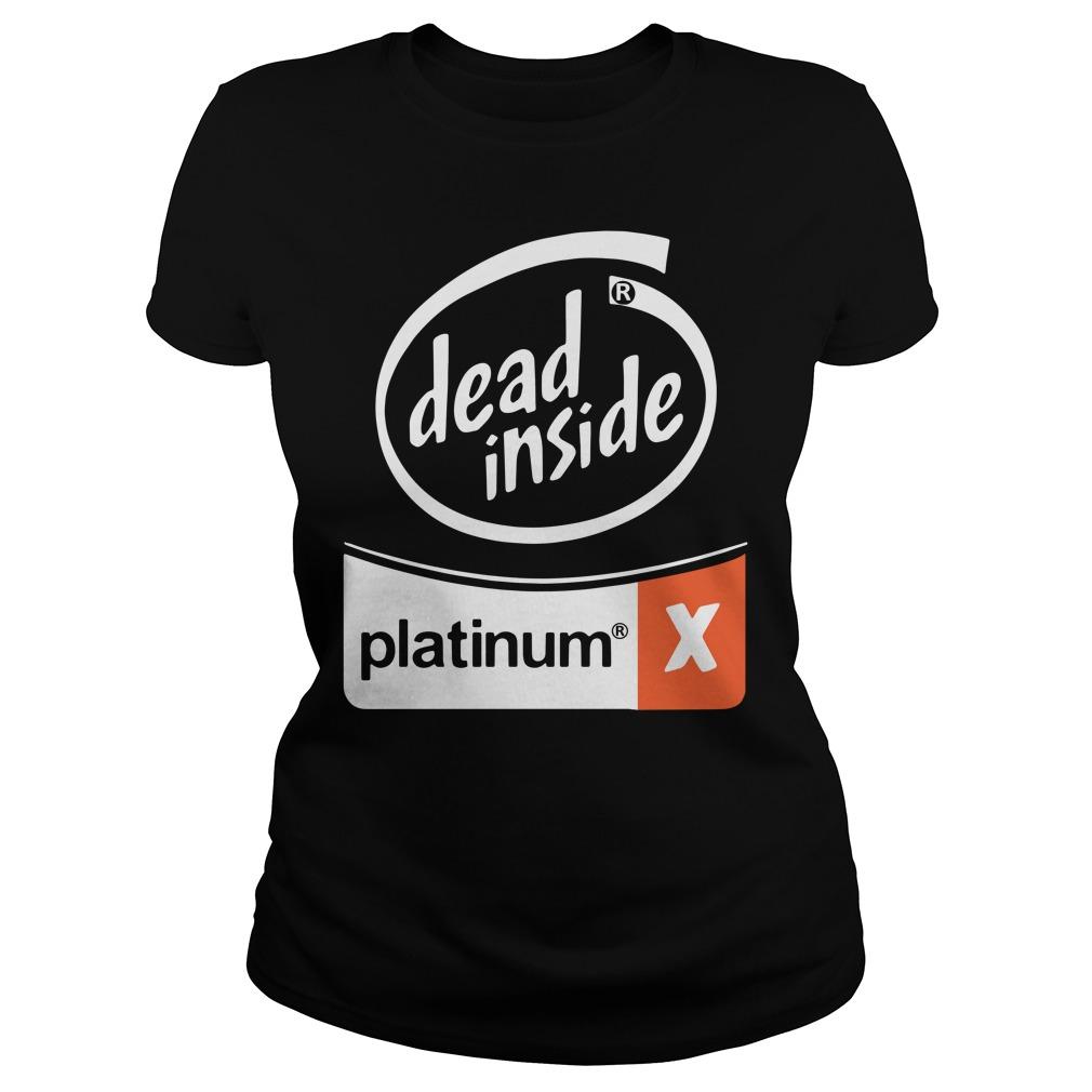Dead Inside Platinum Ladies Shirt