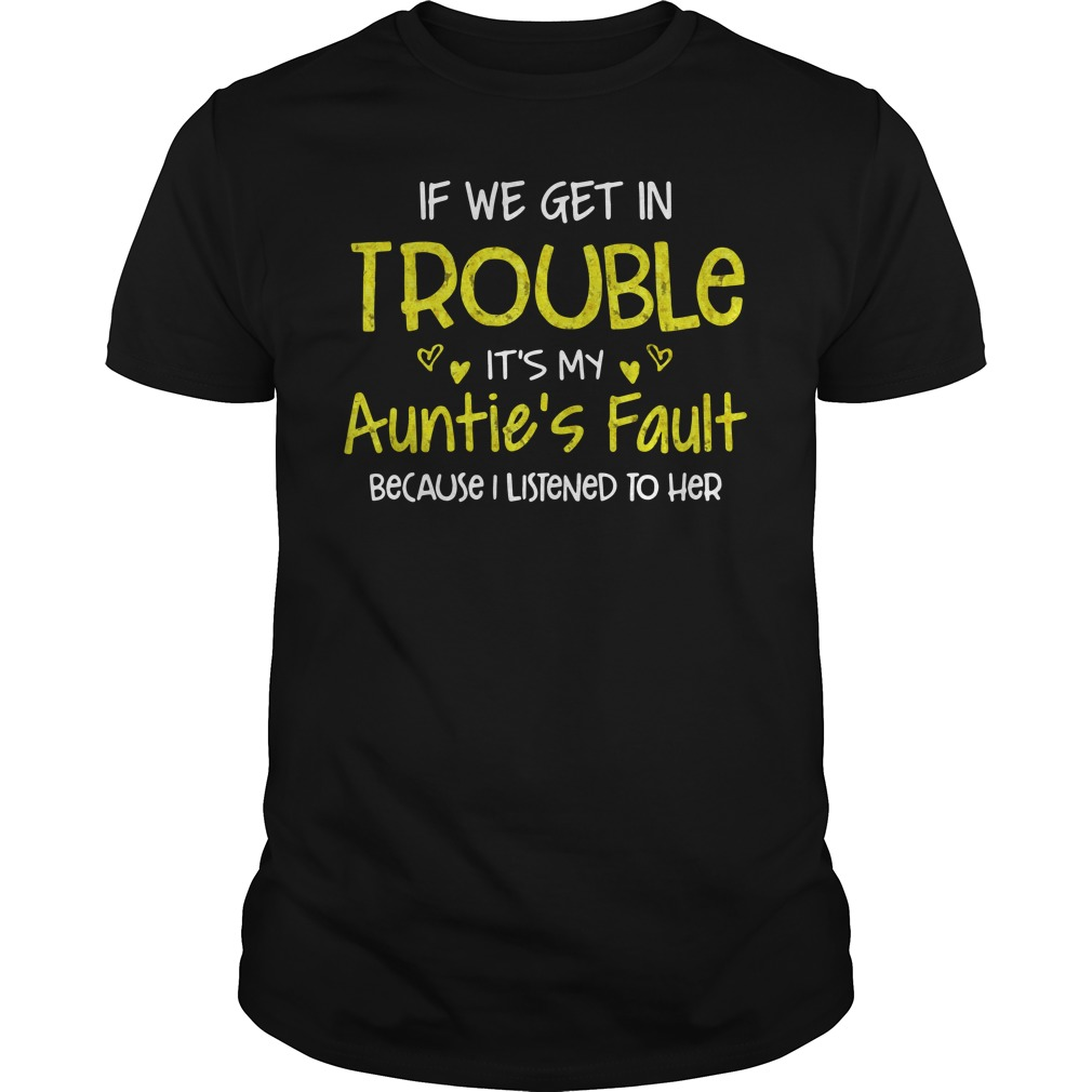 If We Get In Trouble Auntie's Fault Guys Shirt