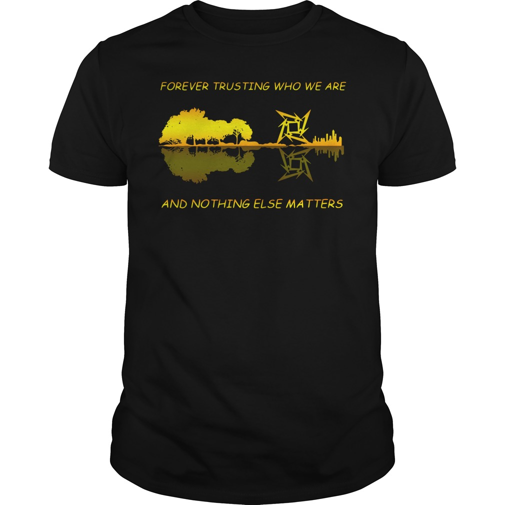 Guitar Forever Trusting Who We Are And Nothing Else Matters Guys Shirt