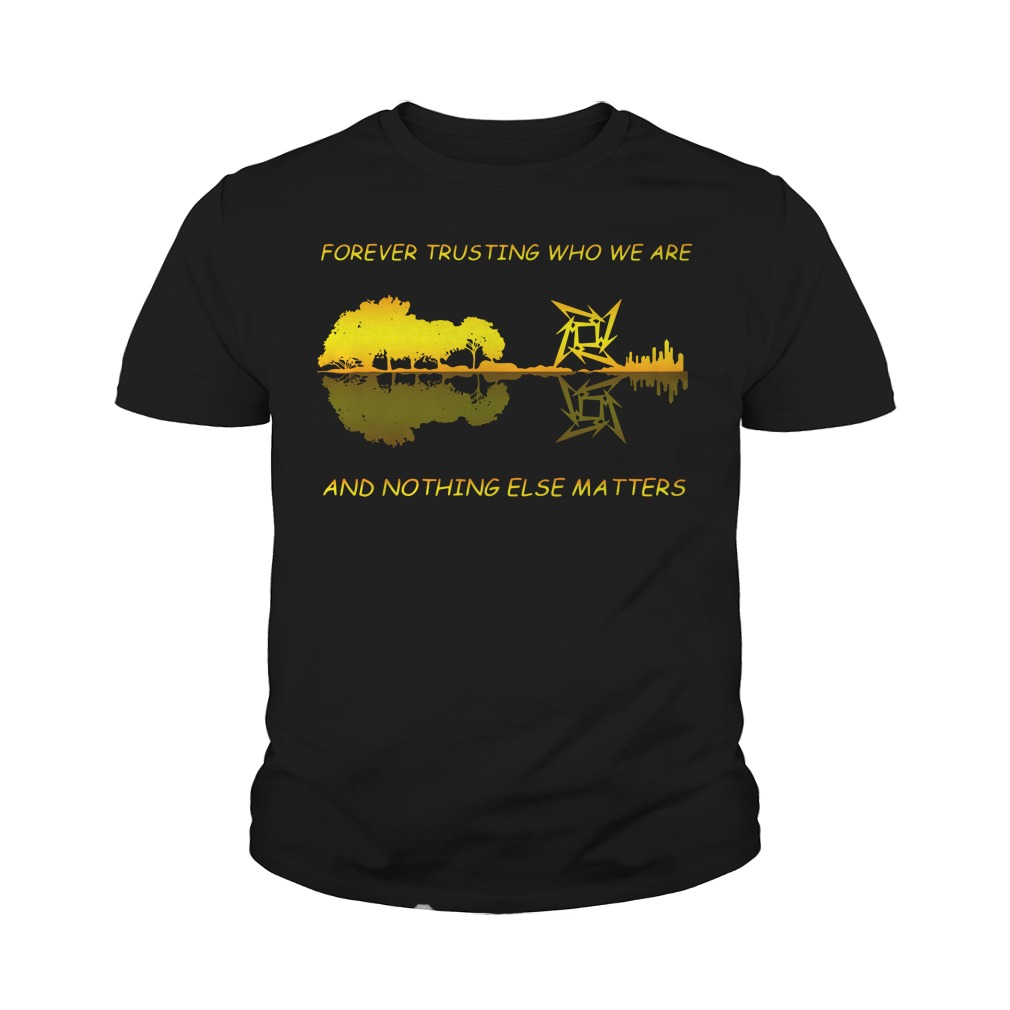 Guitar Forever Trusting Who We Are And Nothing Else Matters Youth Shirt