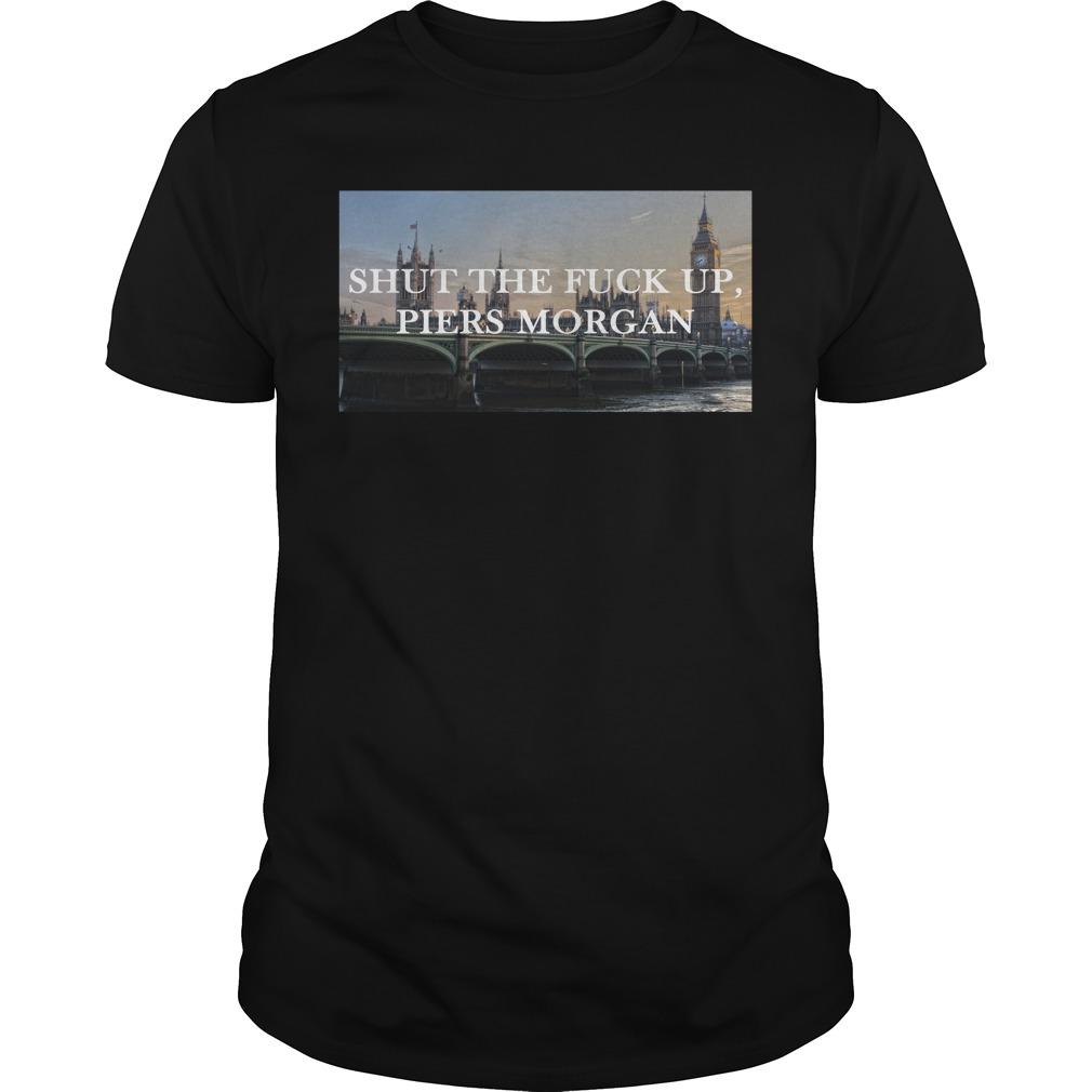 London Shut The Fuck Up Piers Morgan Guys Shirt