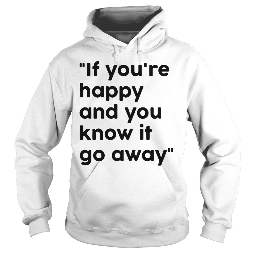 If You Re Happy And You Know It Go Away Hoodie