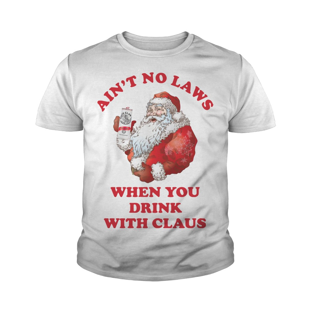 Santa Claus Ain't No Laws When You Drink With Claus Youth Shirt