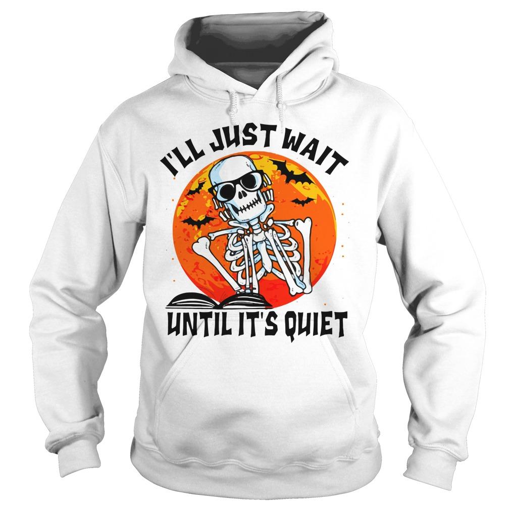 Skeleton I'll Just Wait Until It's Quiet Halloween Hoodie
