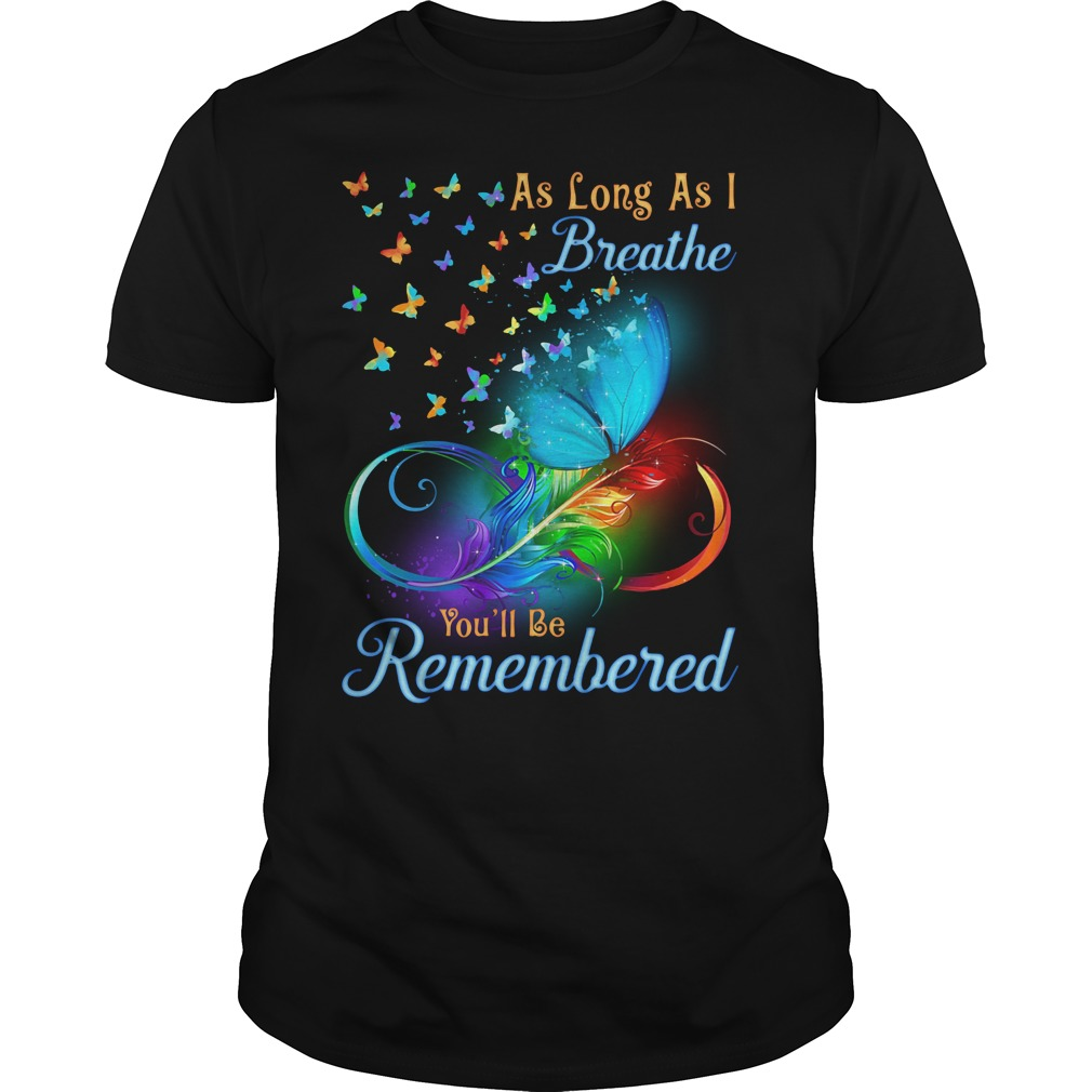 As Long As I Breathe You'll Be Remembered Shirt