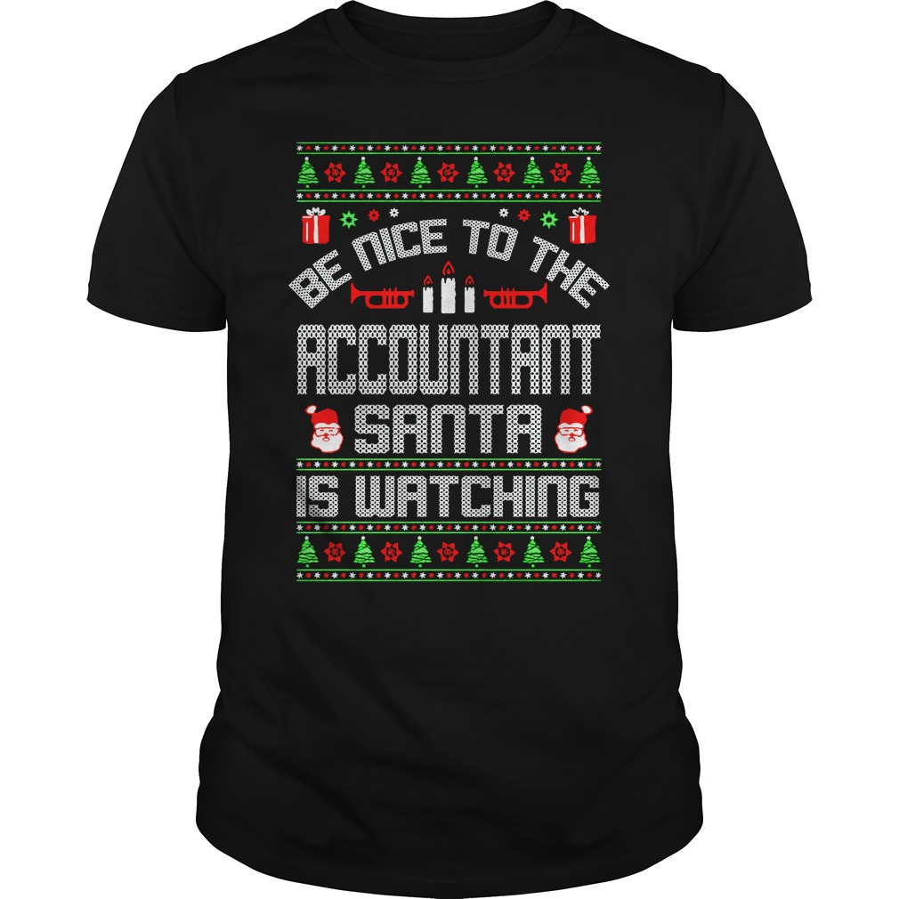 Be Nice To The Accountant Santa Is Watching Christmas Ugly Shirt