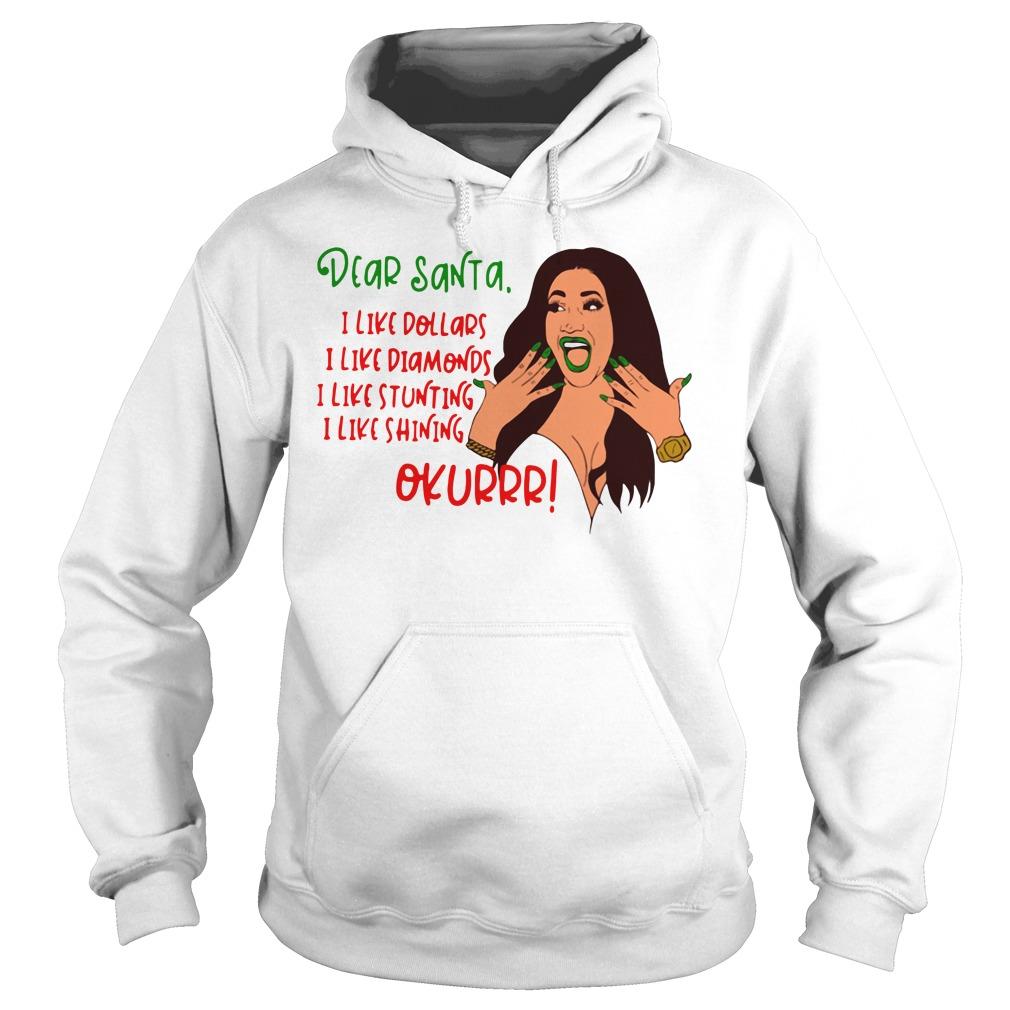 Dear Santa Okurrr I Like Dollars I Like Diamonds I Like Stunting I Like Shining Shirt hoodie