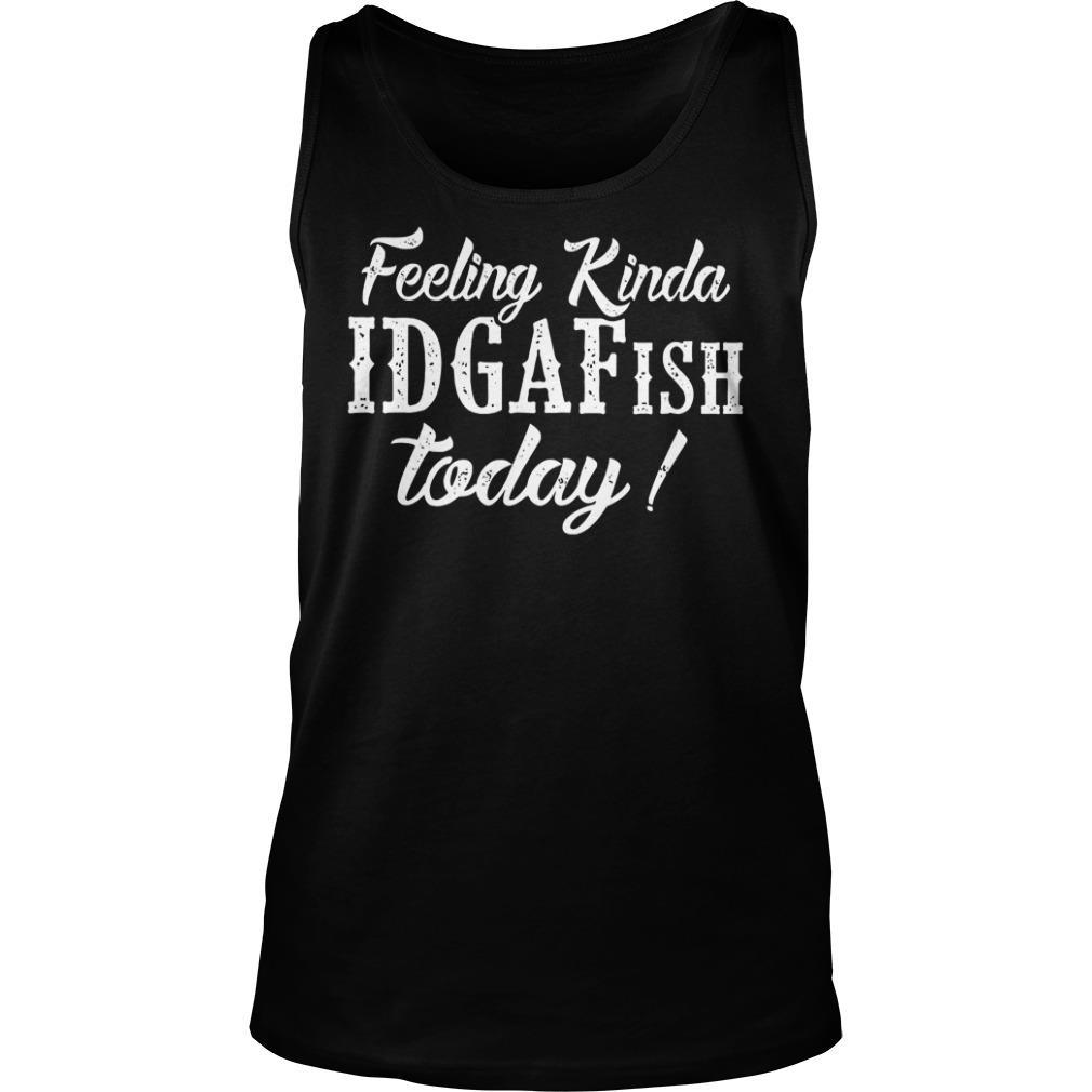 Feeling Kinda IDGAFish Today shirt tank top