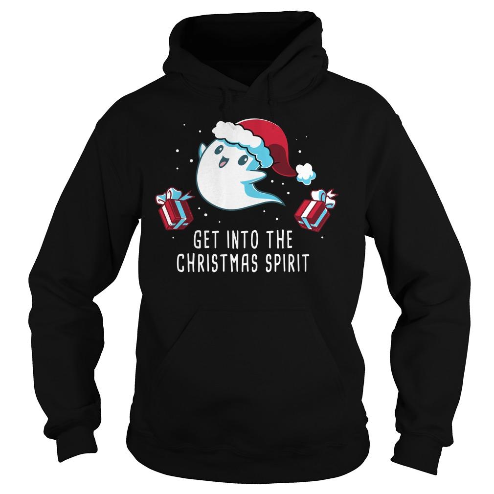 Get Into The Christmas Spirit Shirt hoodie