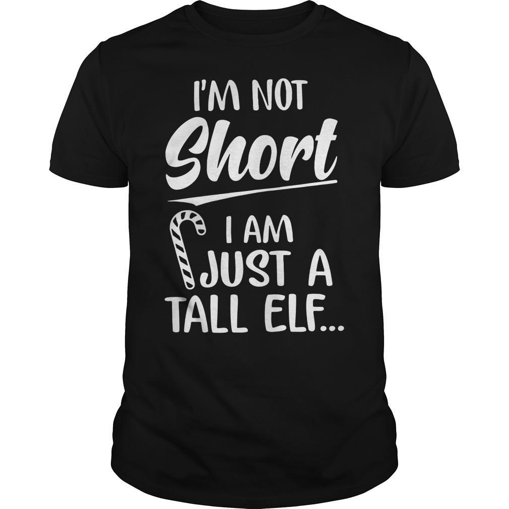 I'm Not Short I Am Just A Tall Elf Shirt