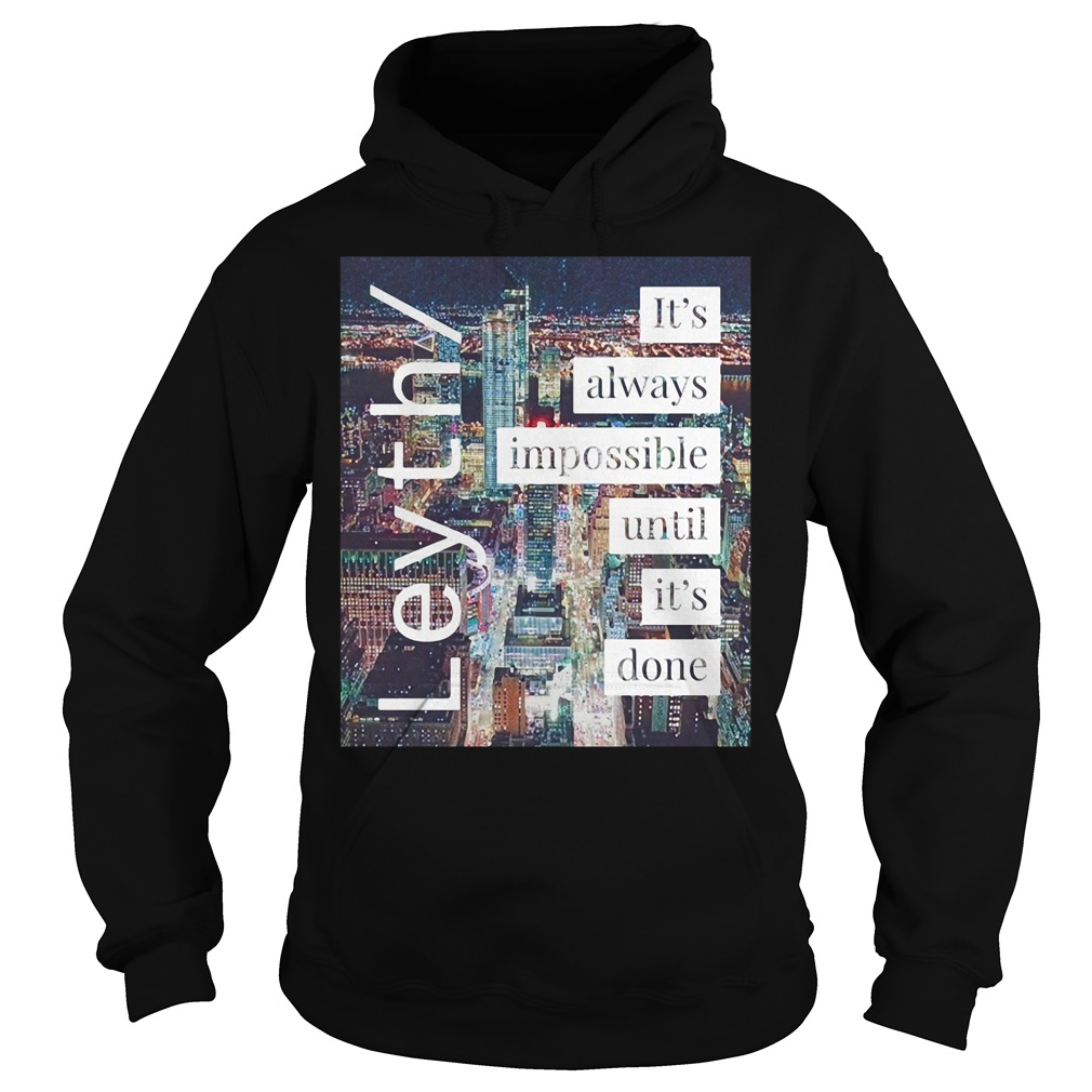 It's Always Impossible Until It's Done Shirt hoodie
