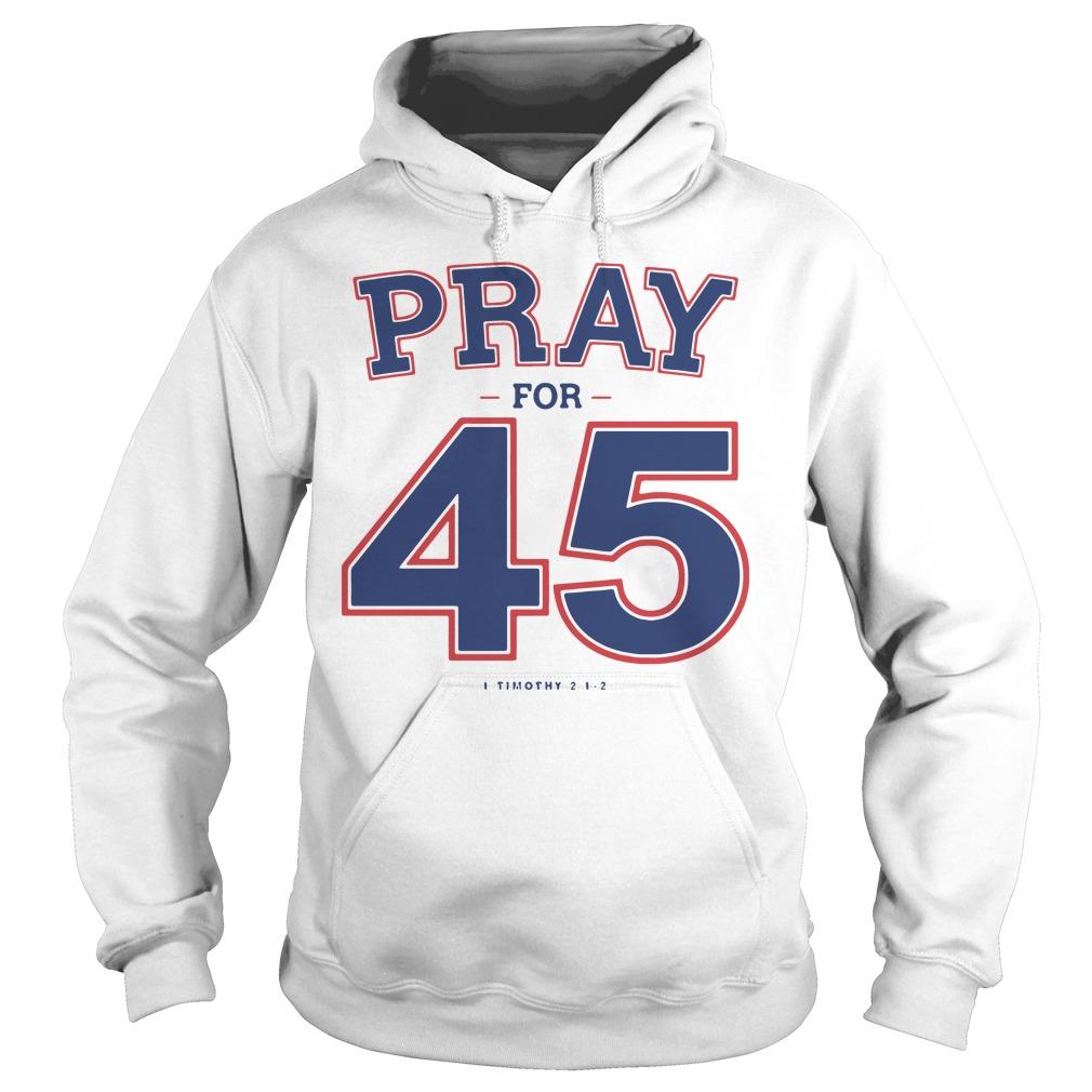 Pray For 45 Shirt hoodie