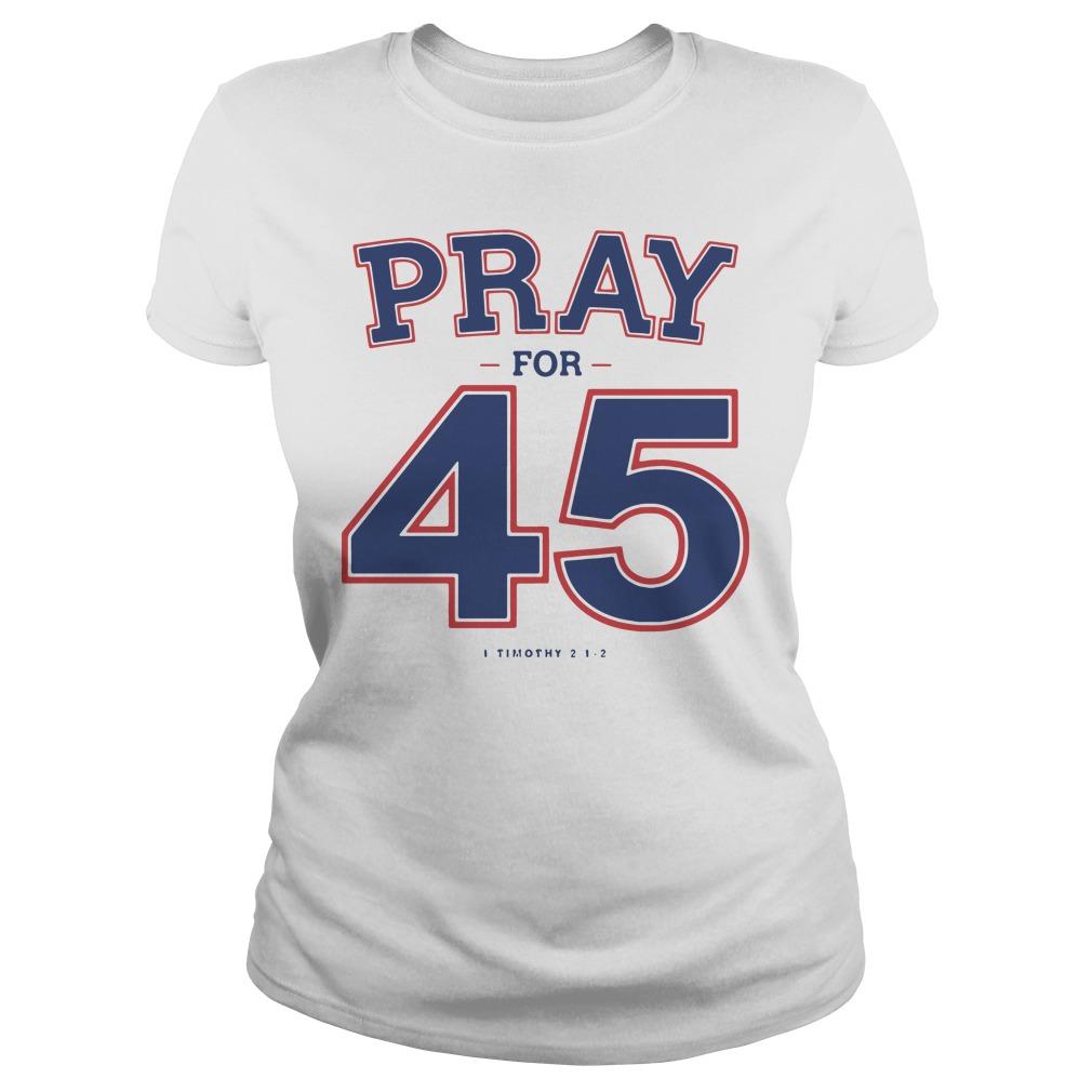 Pray For 45 Shirt ladies tee