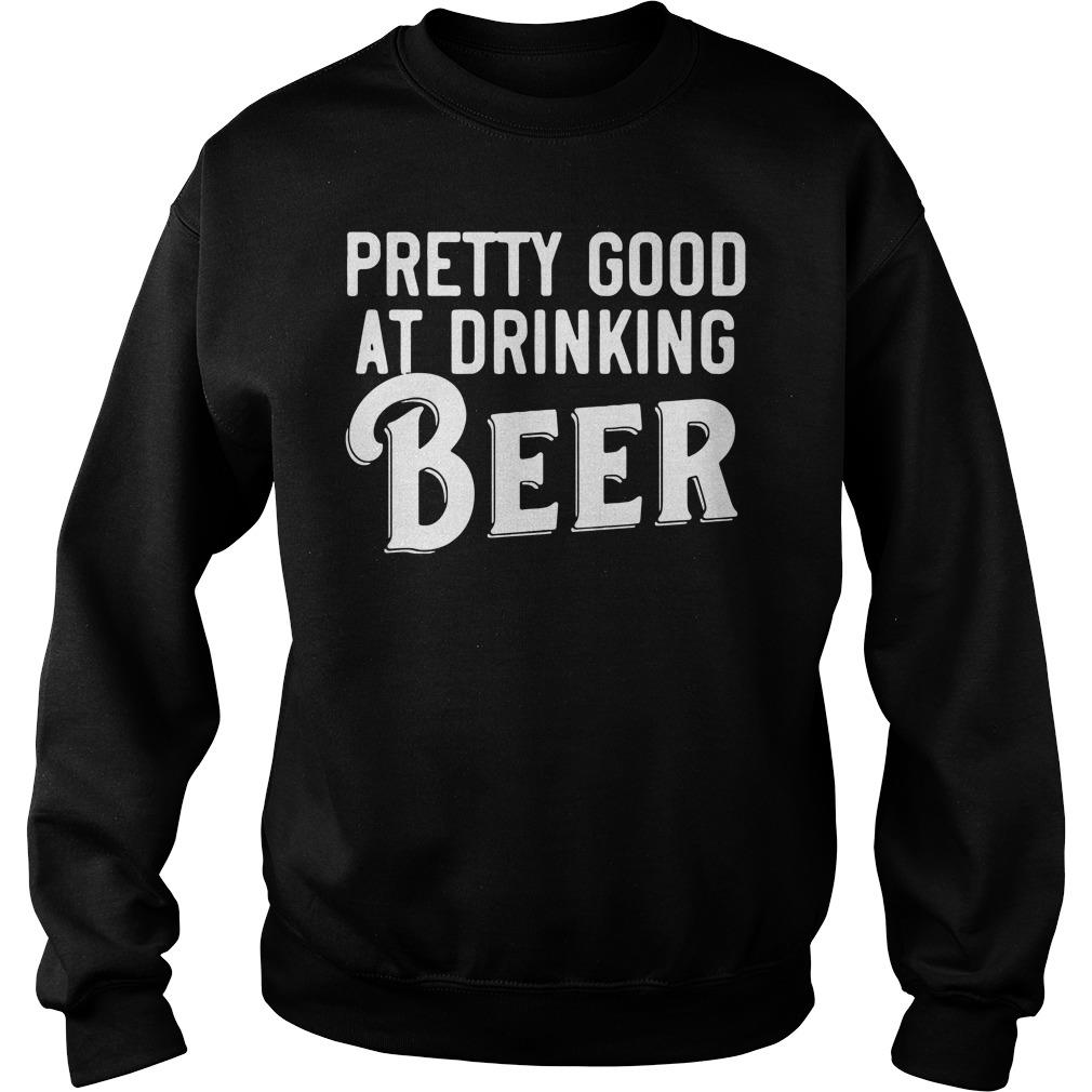 Pretty Good At Drinking Beer Shirt sweater