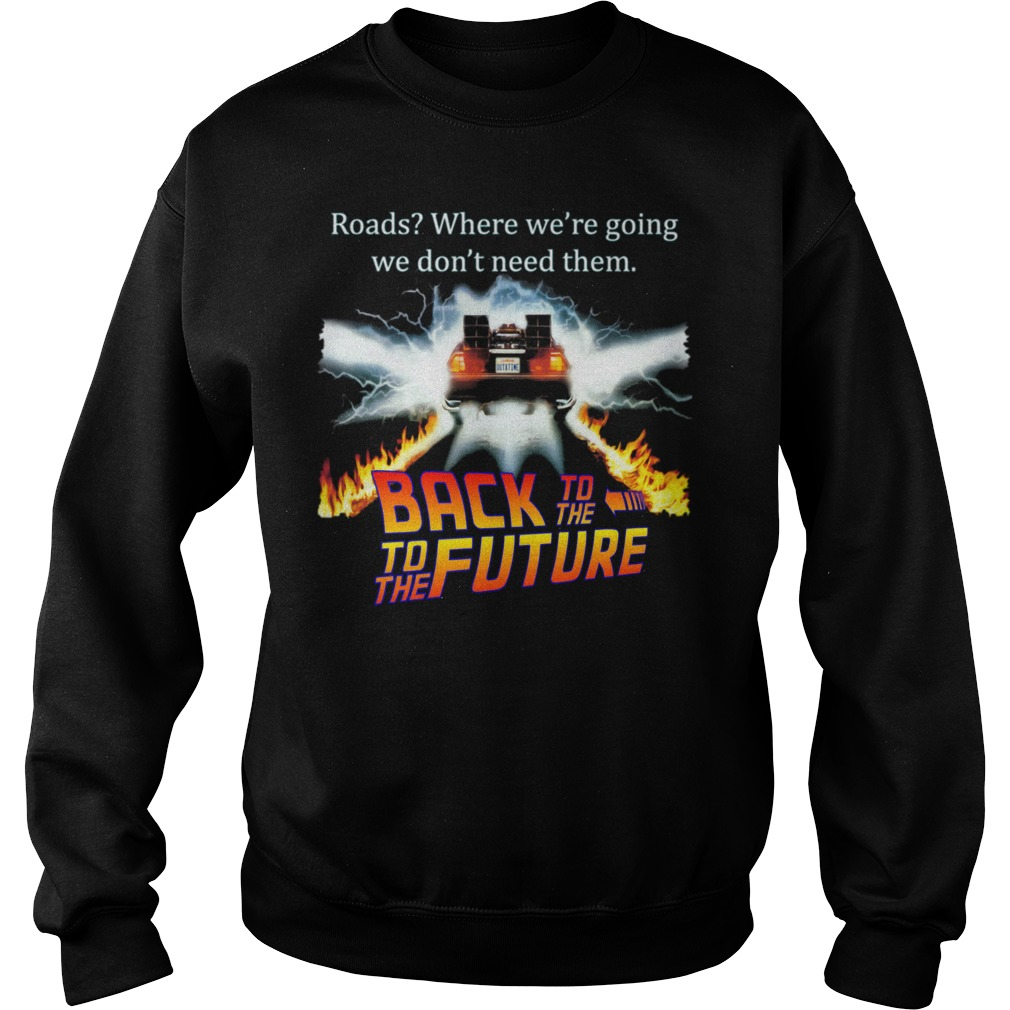 Roads Where We're Going We Don't Need Them Back To The To The Future Shirt sweater