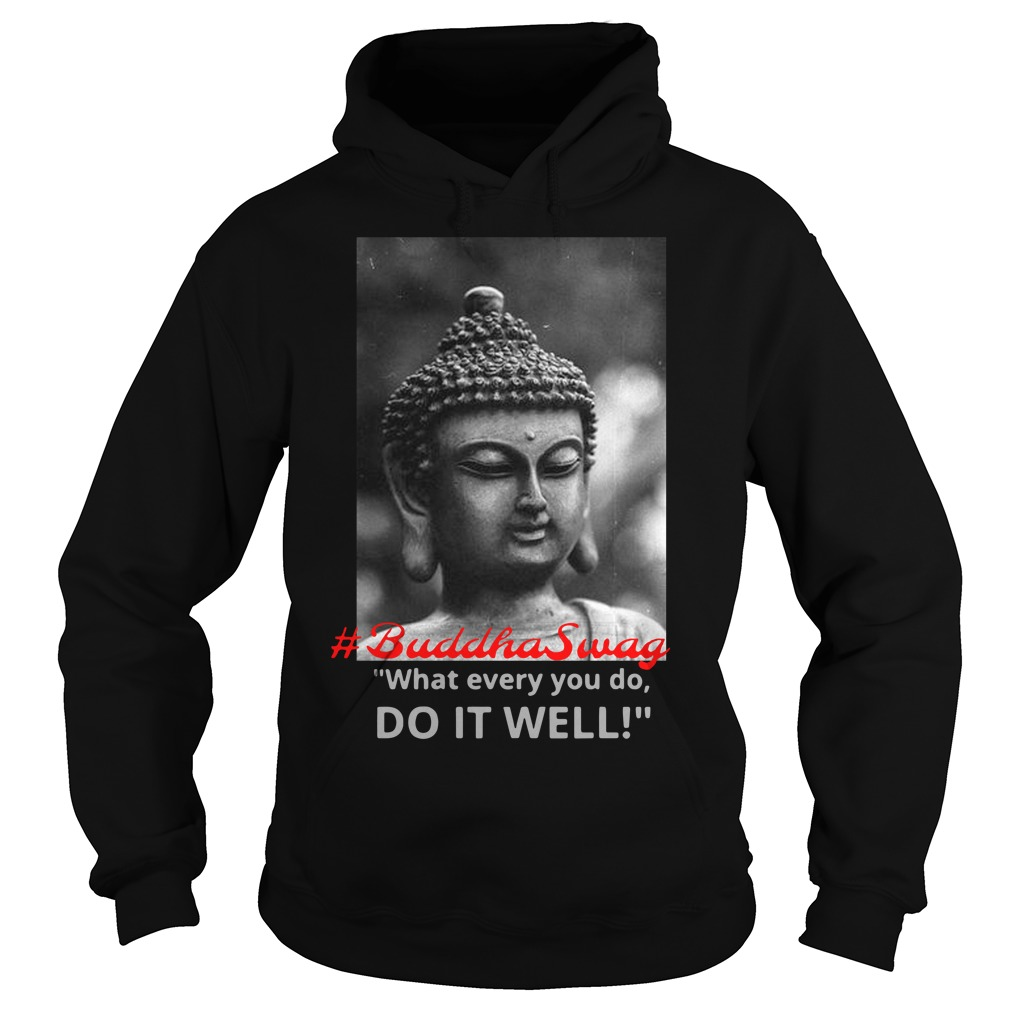 What Ever You Do Do It Well Shirt hoodie