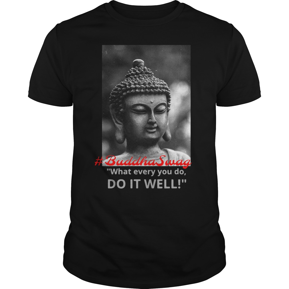 What Ever You Do Do It Well Shirt