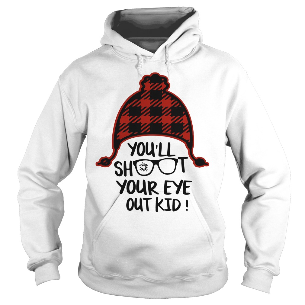 You'll Shoot Your Eye Out Kid Shirt hoodie