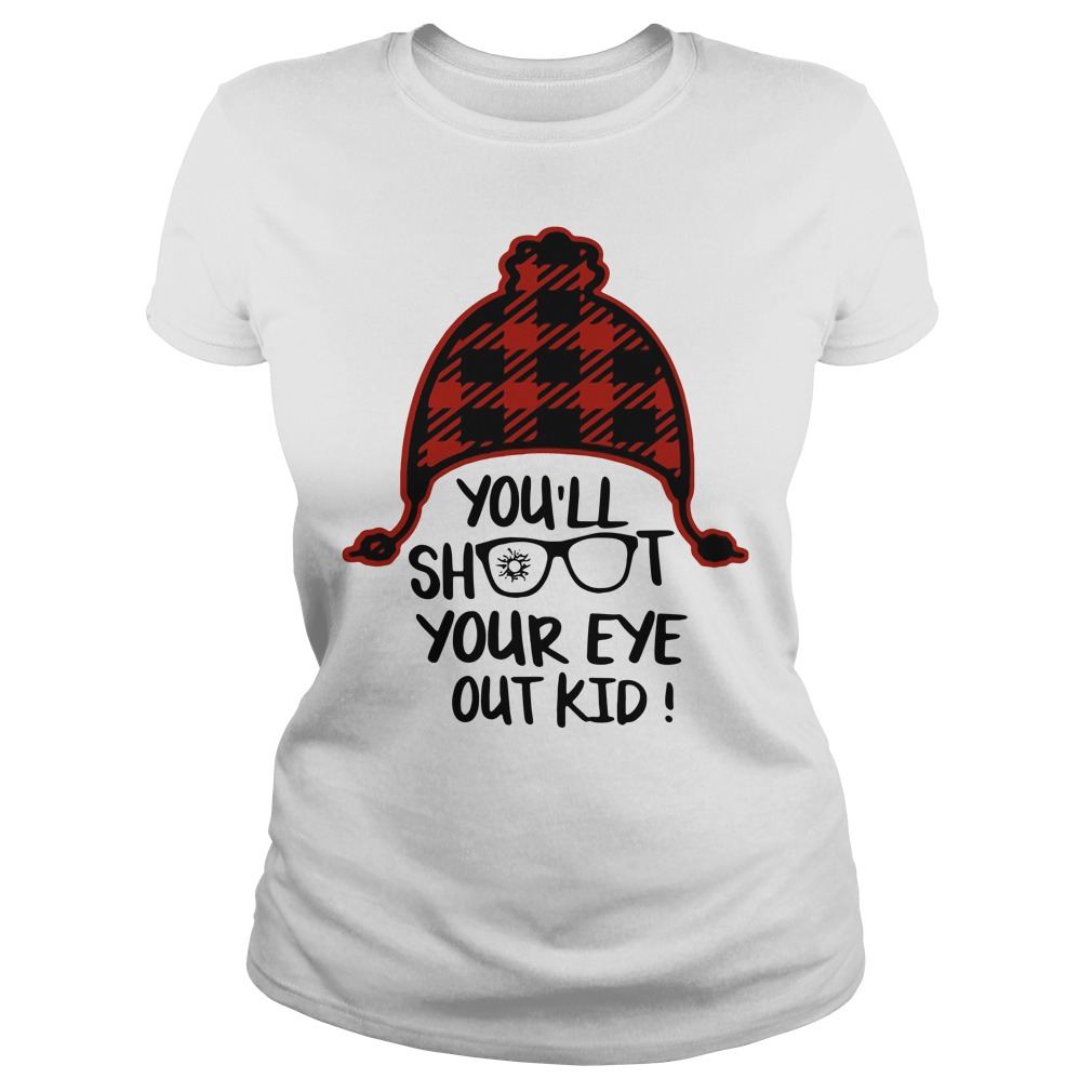 You'll Shoot Your Eye Out Kid Shirt ladies tee