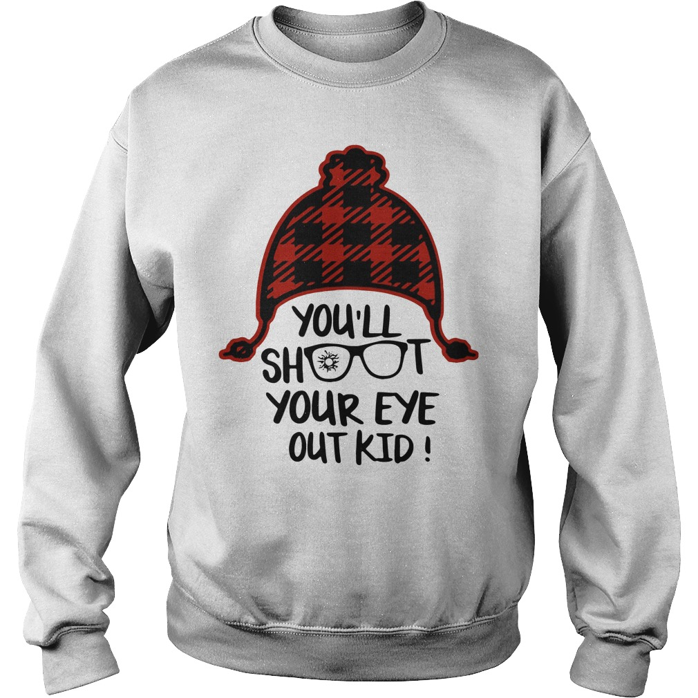 You'll Shoot Your Eye Out Kid Shirt sweater