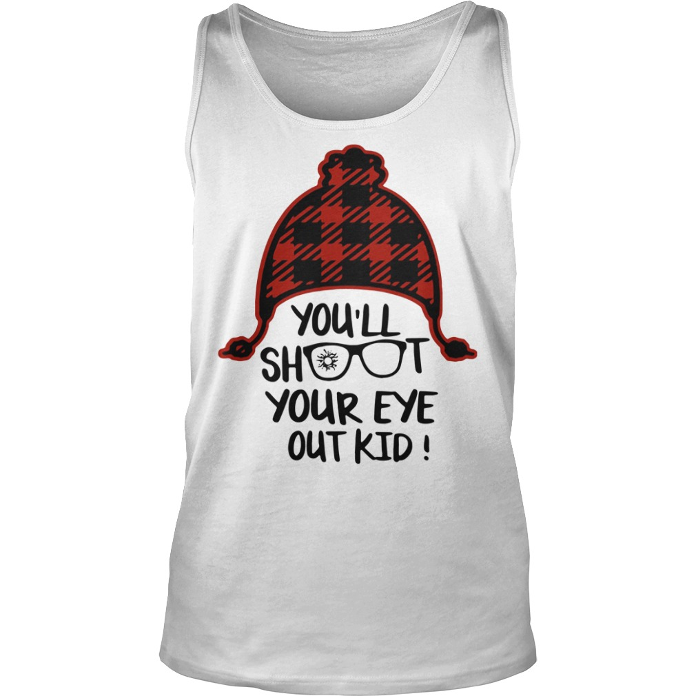 You'll Shoot Your Eye Out Kid Shirt tank top